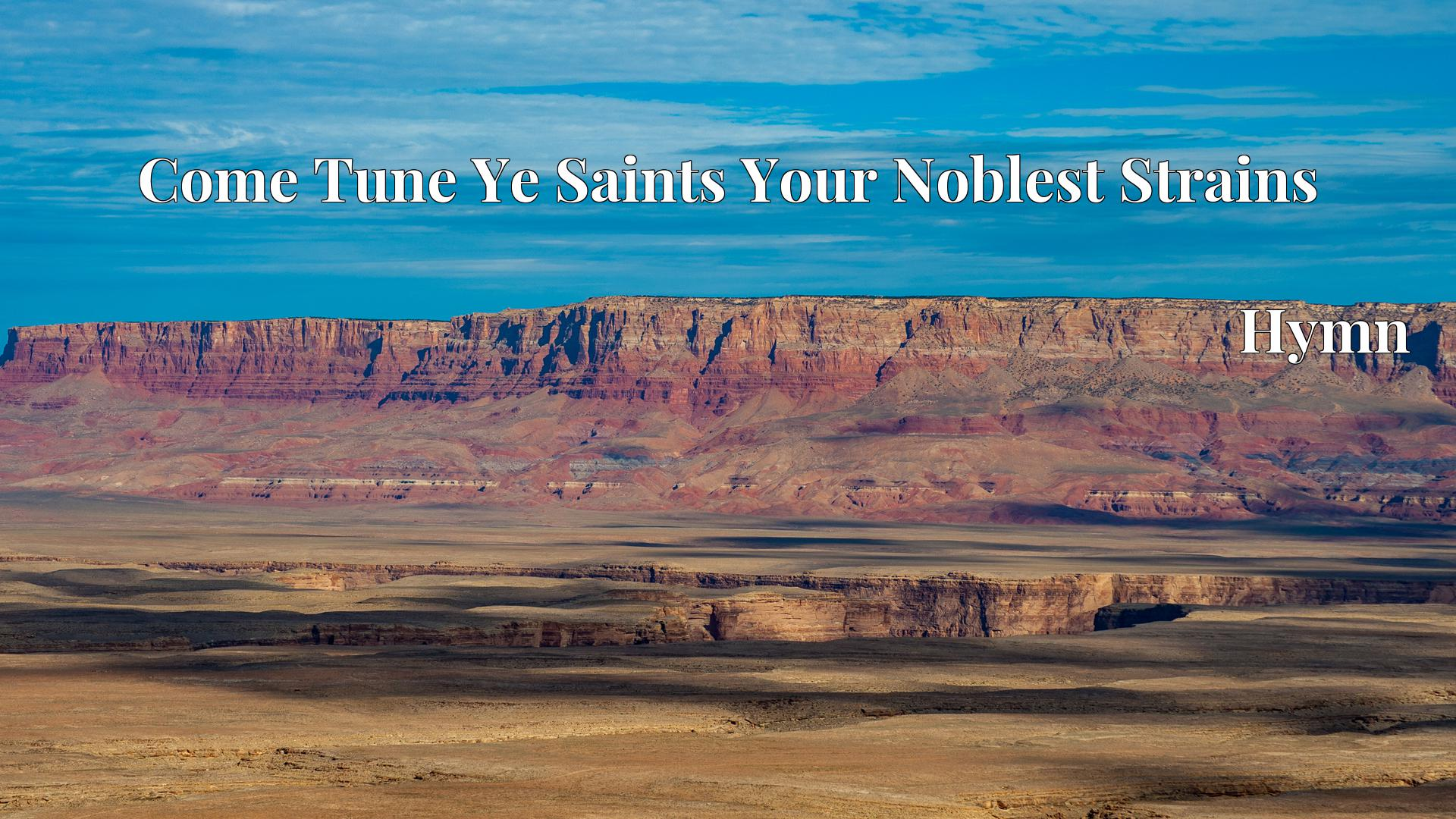 Come Tune Ye Saints Your Noblest Strains - Hymn
