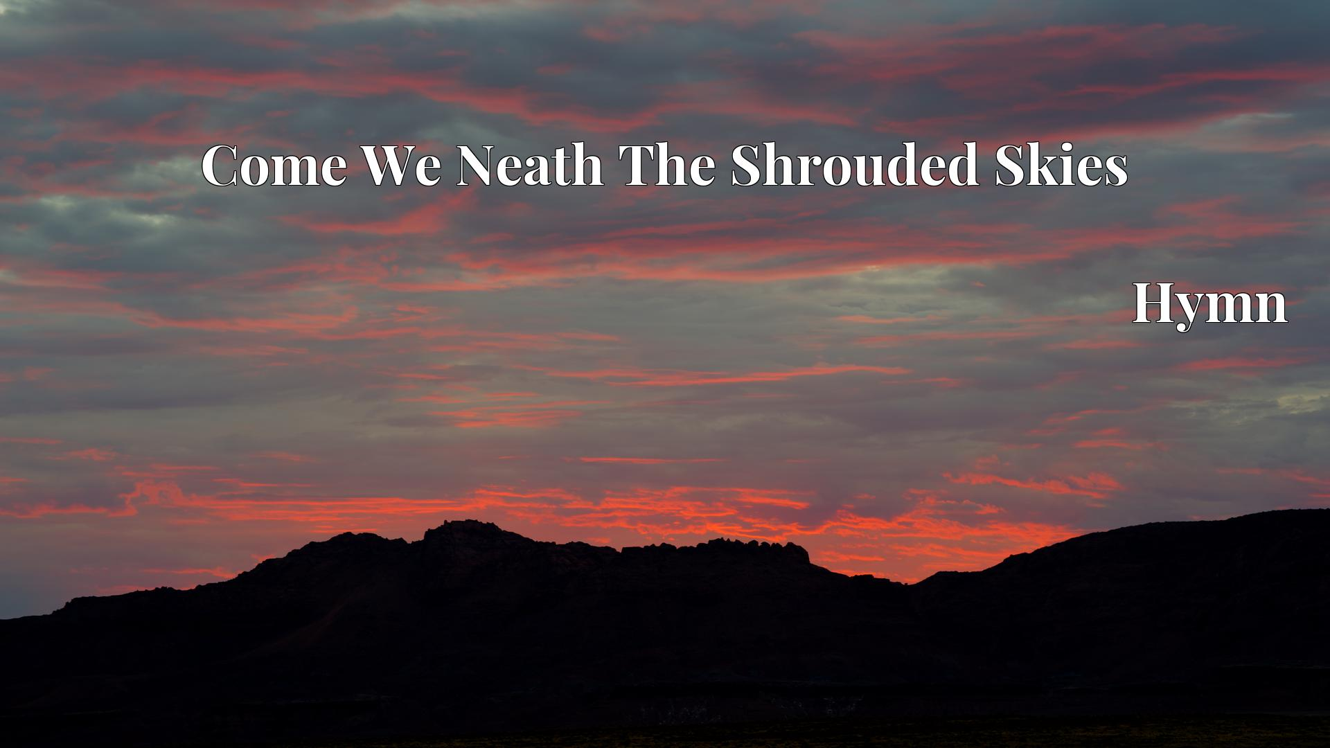 Come We Neath The Shrouded Skies - Hymn