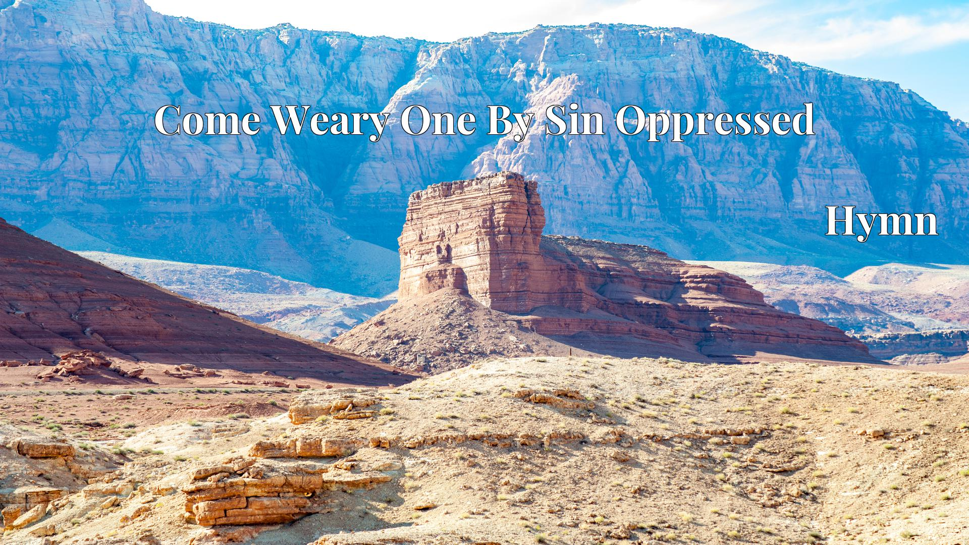 Come Weary One By Sin Oppressed - Hymn