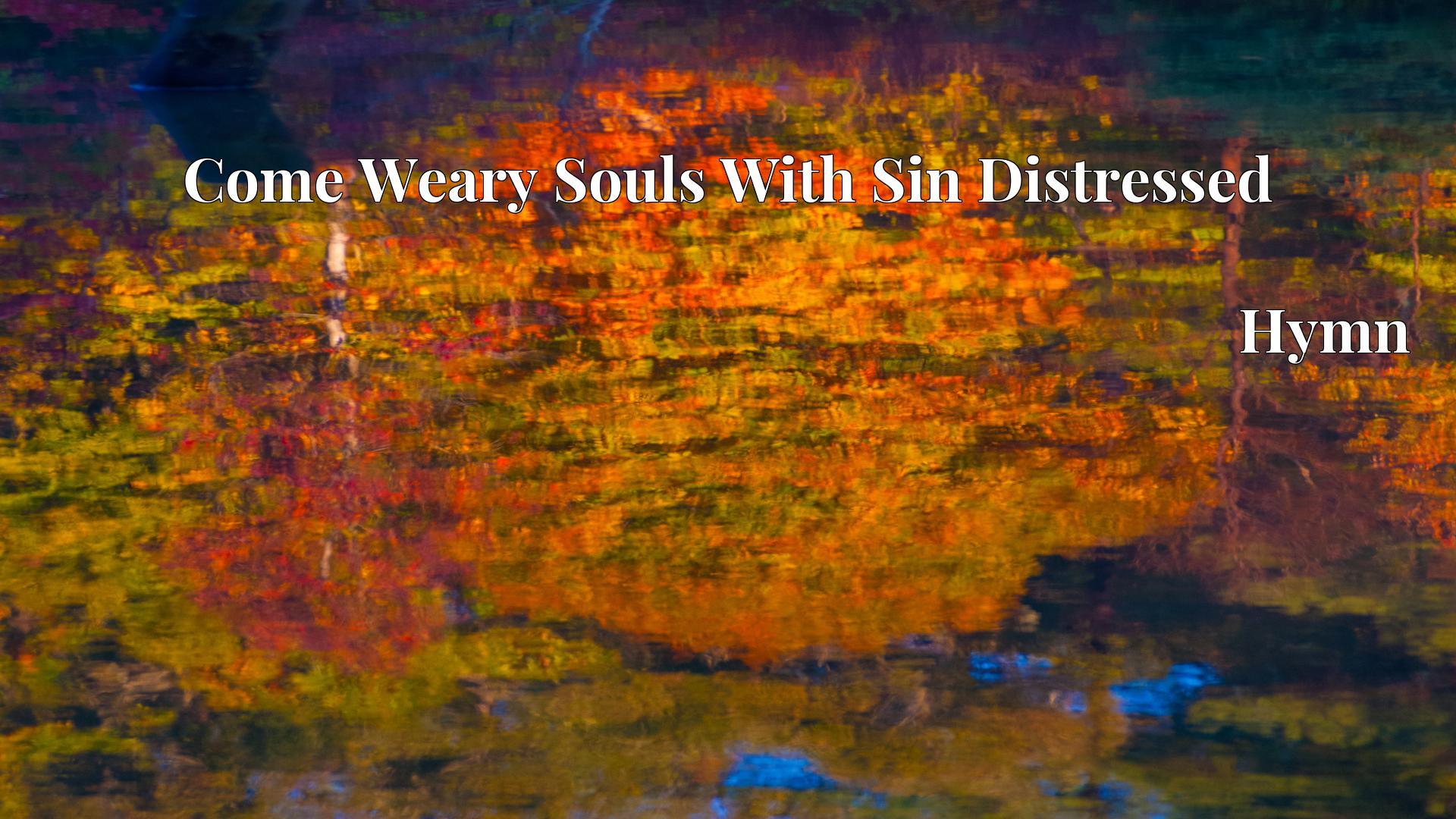 Come Weary Souls With Sin Distressed - Hymn