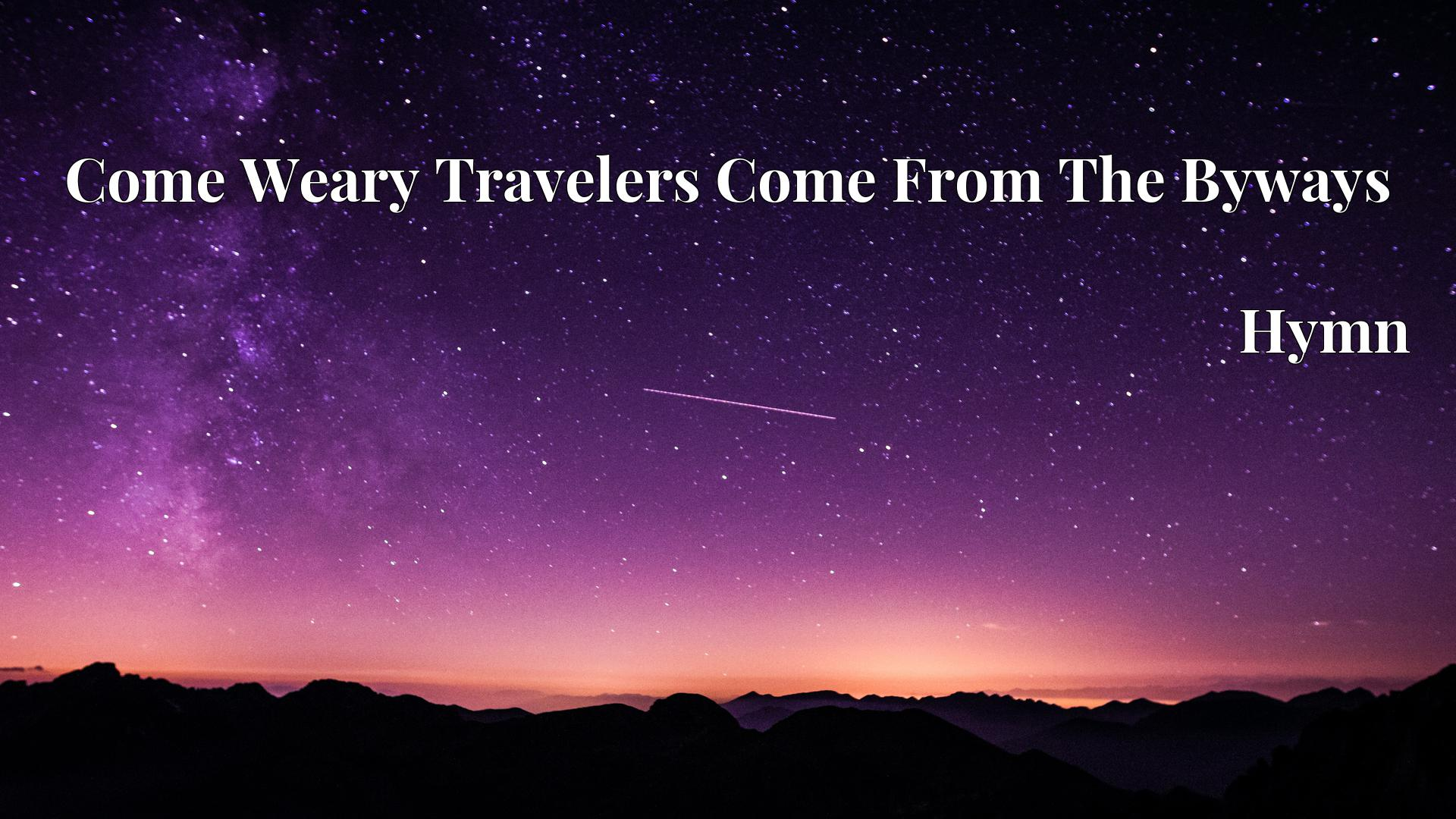 Come Weary Travelers Come From The Byways - Hymn