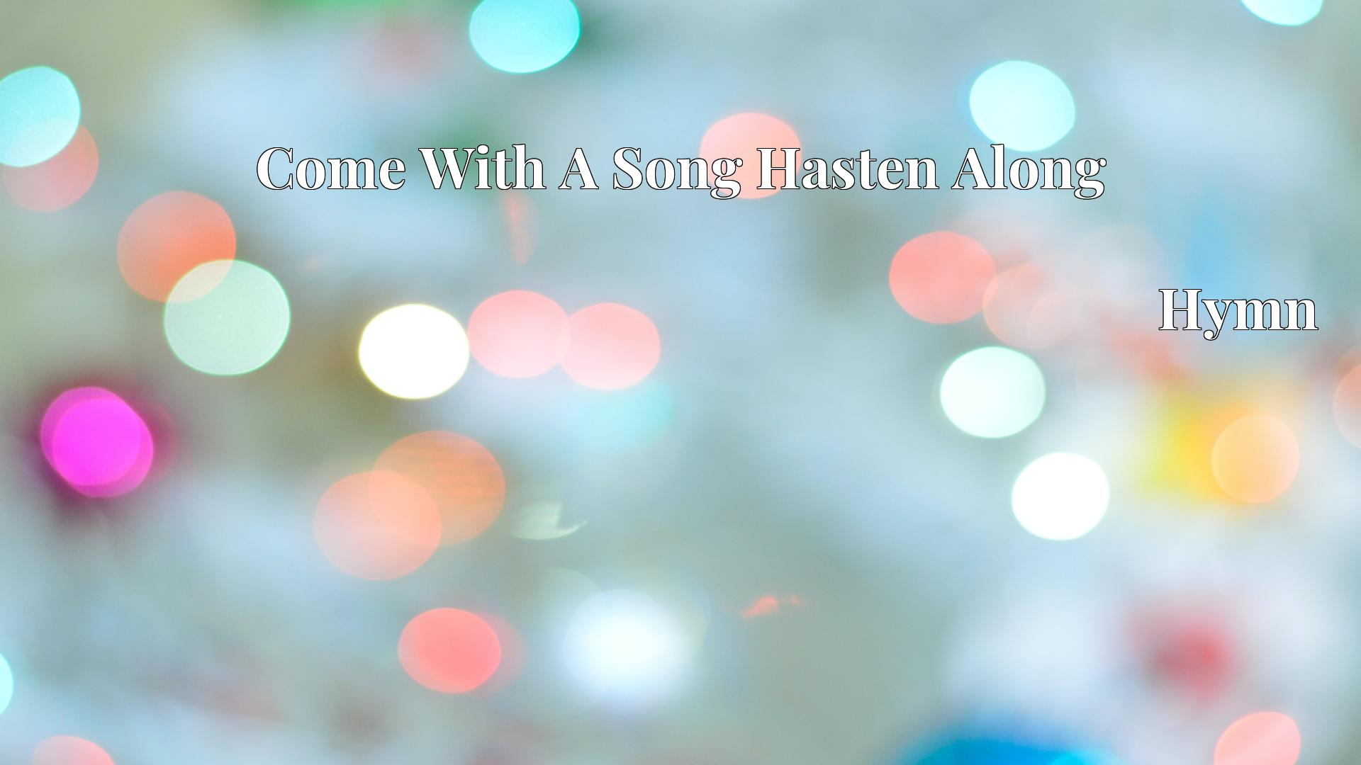 Come With A Song Hasten Along - Hymn