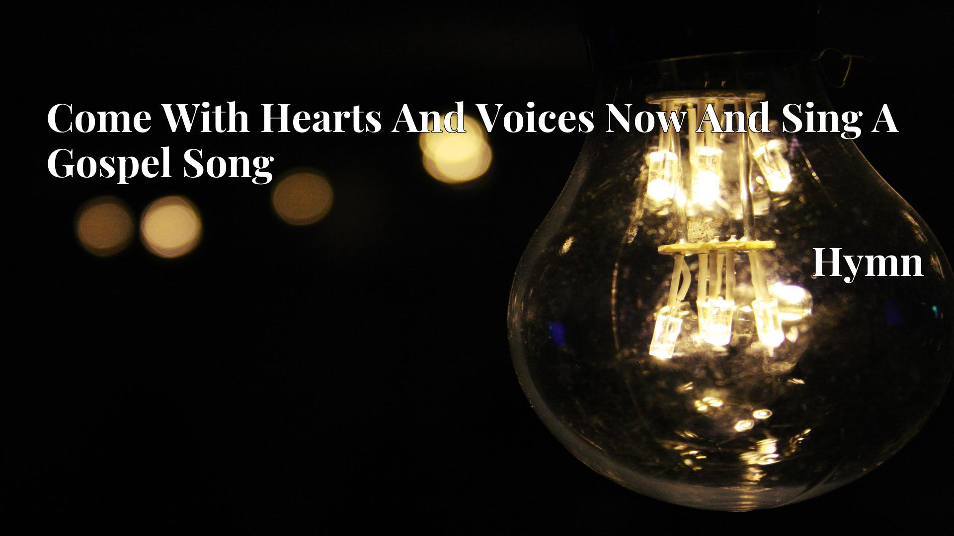 Come With Hearts And Voices Now And Sing A Gospel Song - Hymn