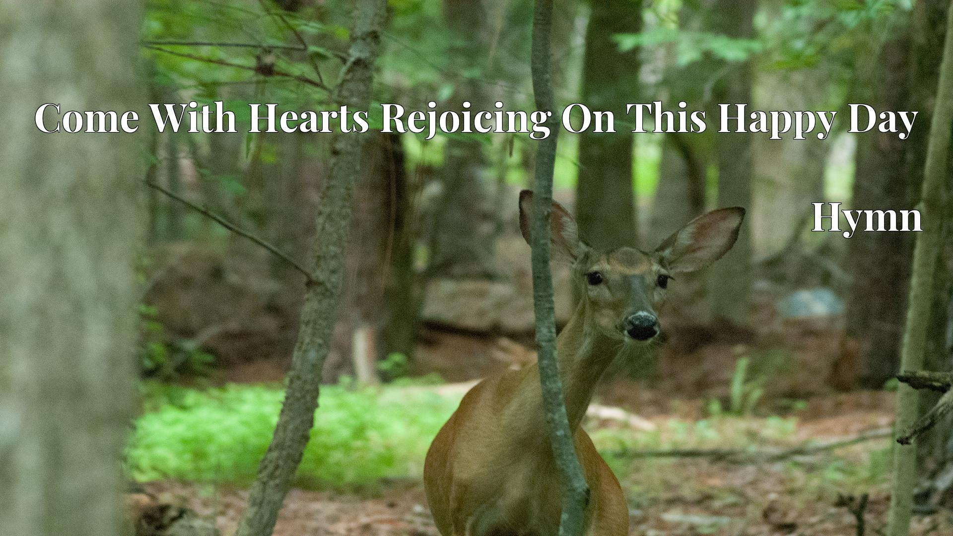 Come With Hearts Rejoicing On This Happy Day - Hymn
