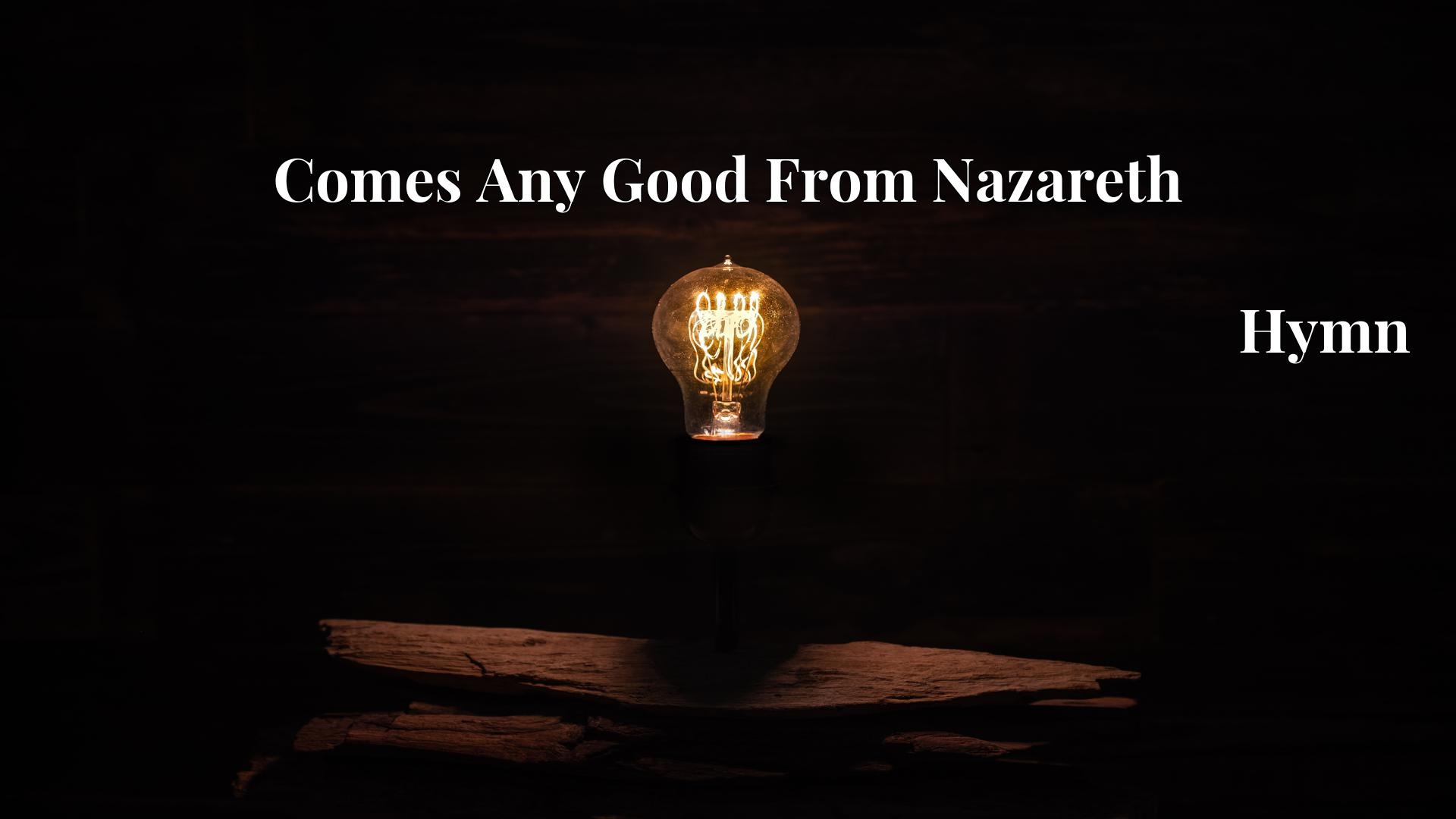 Comes Any Good From Nazareth Hymn Lyric