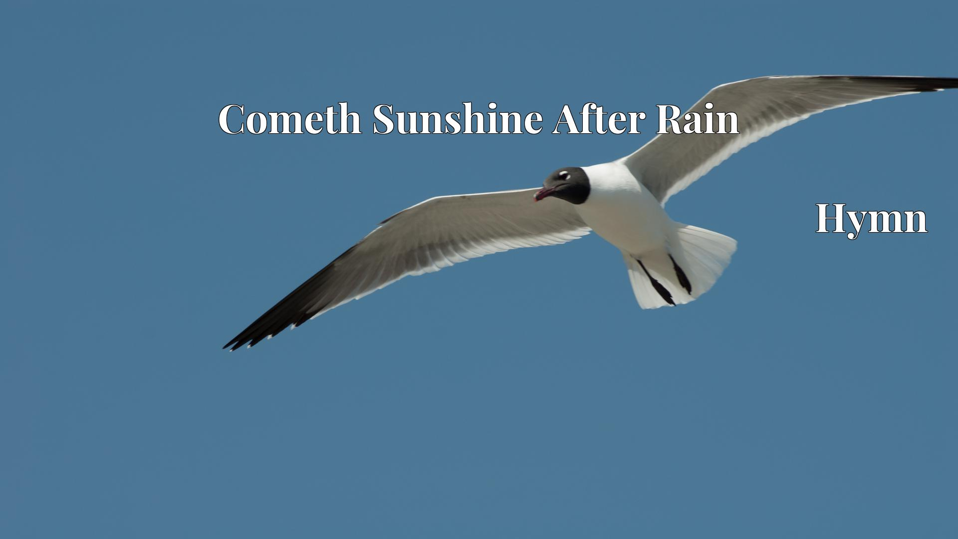 Cometh Sunshine After Rain Hymn Lyric