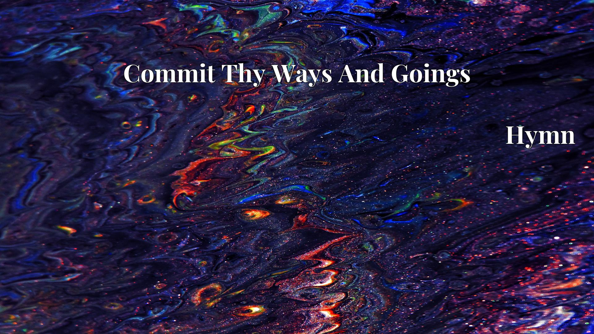 Commit Thy Ways And Goings - Hymn