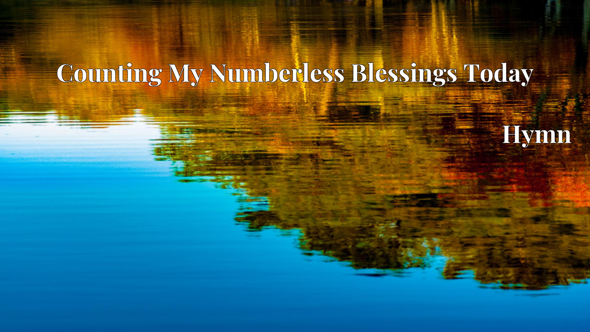 Counting My Numberless Blessings Today - Hymn