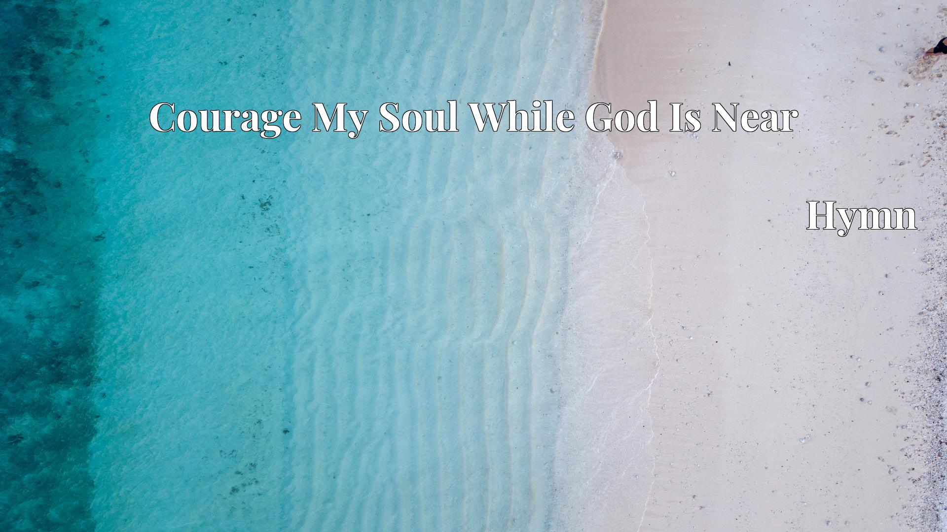 Courage My Soul While God Is Near - Hymn