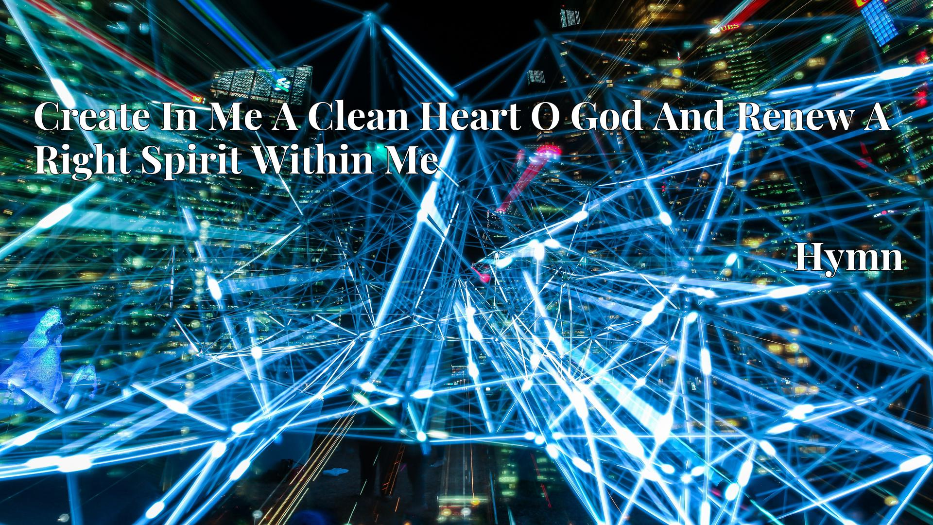 Create In Me A Clean Heart O God And Renew A Right Spirit Within Me - Hymn