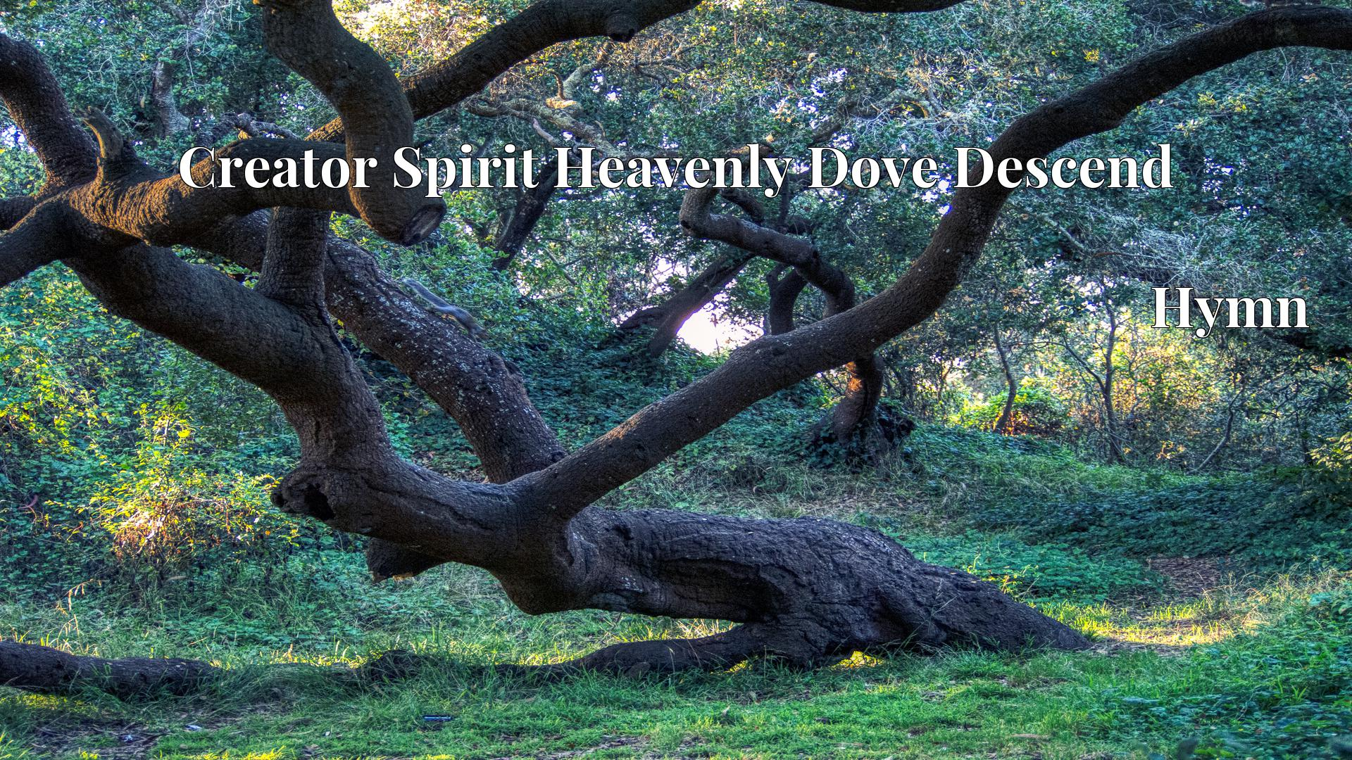Creator Spirit Heavenly Dove Descend - Hymn