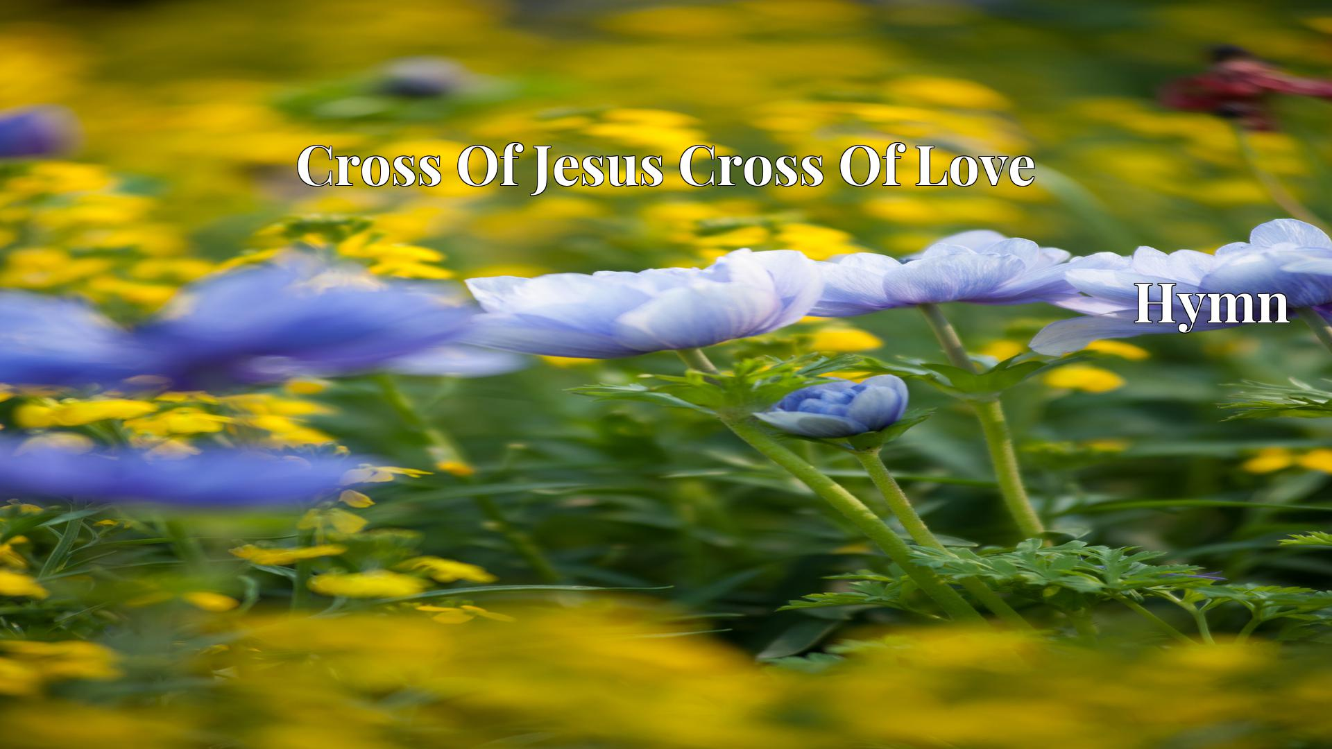 Cross Of Jesus Cross Of Love - Hymn