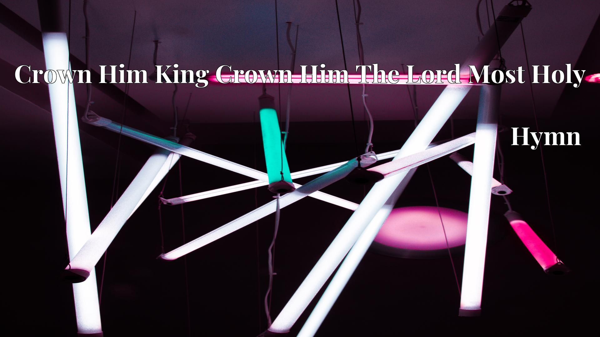 Crown Him King Crown Him The Lord Most Holy - Hymn