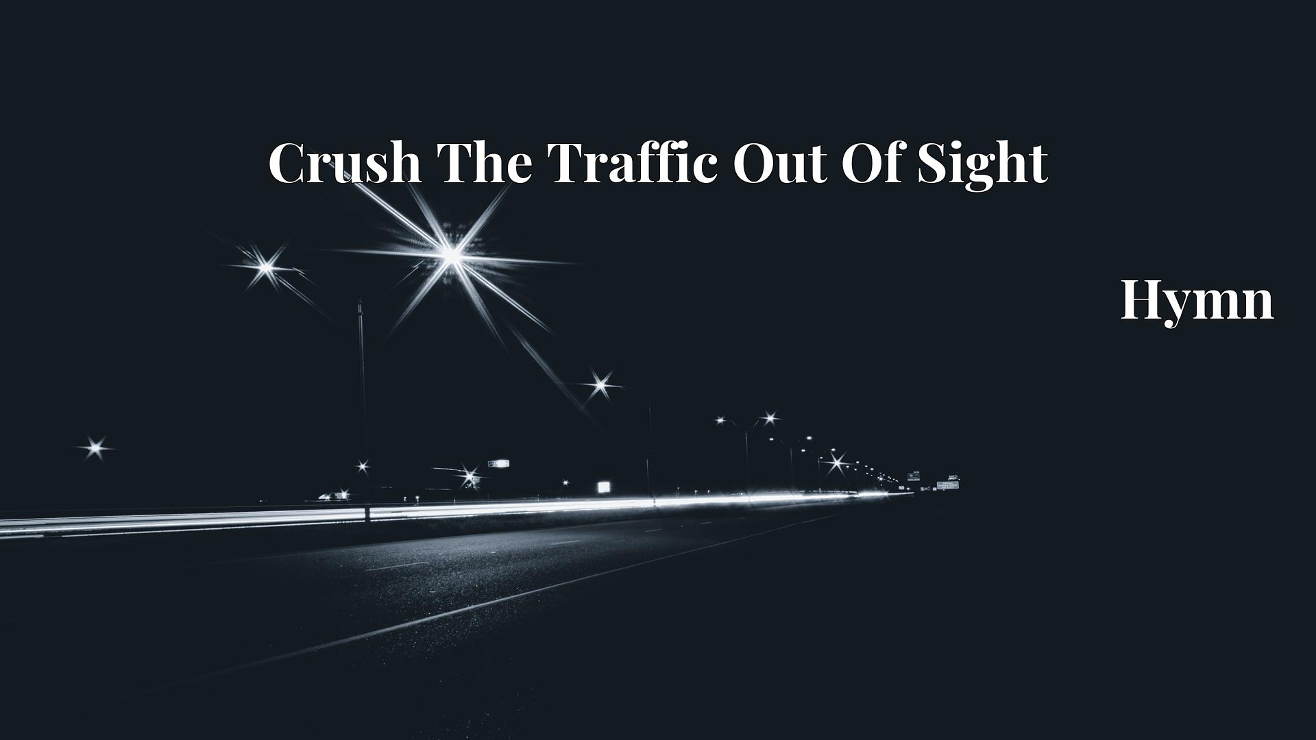 Crush The Traffic Out Of Sight - Hymn