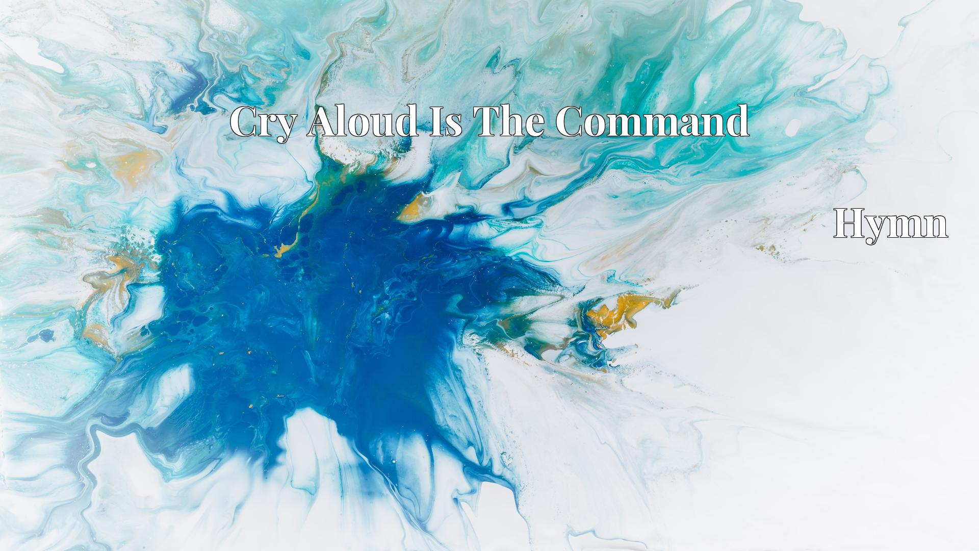 Cry Aloud Is The Command - Hymn