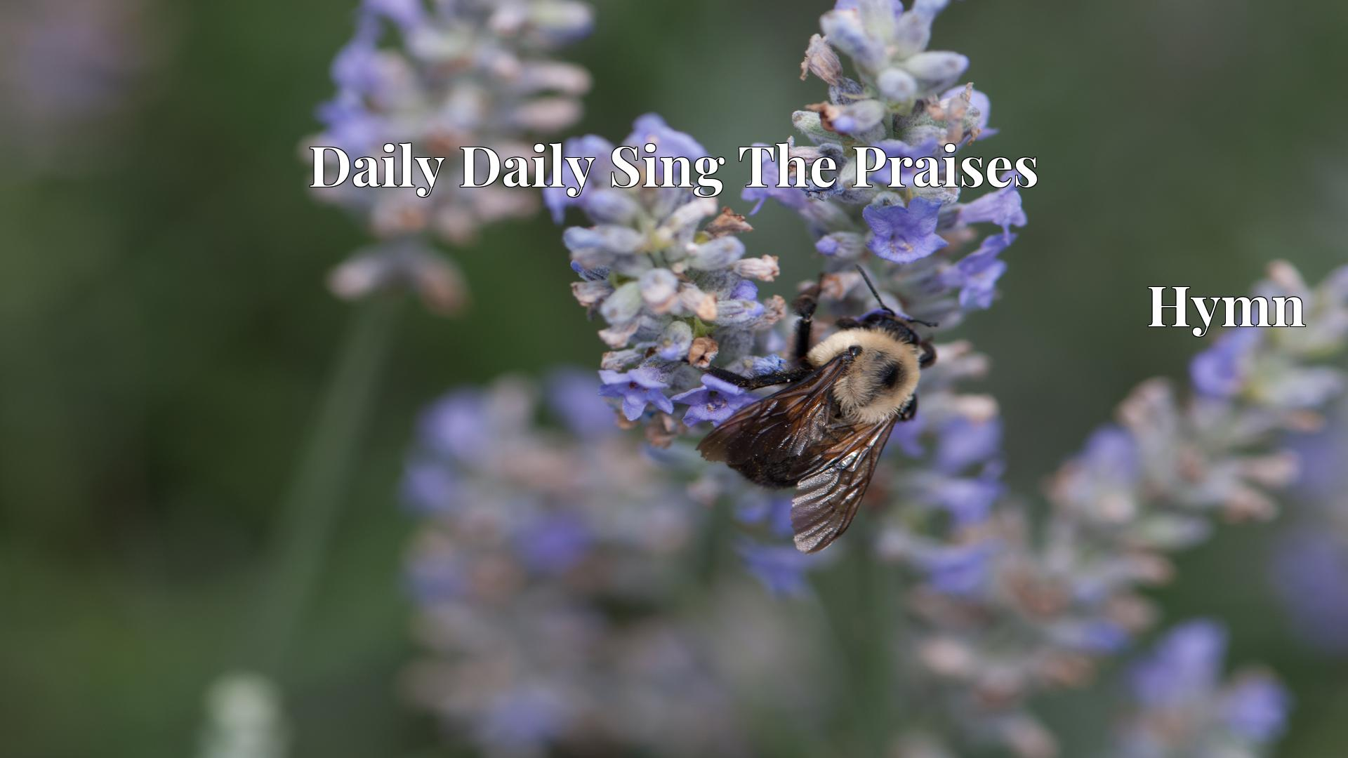 Daily Daily Sing The Praises - Hymn