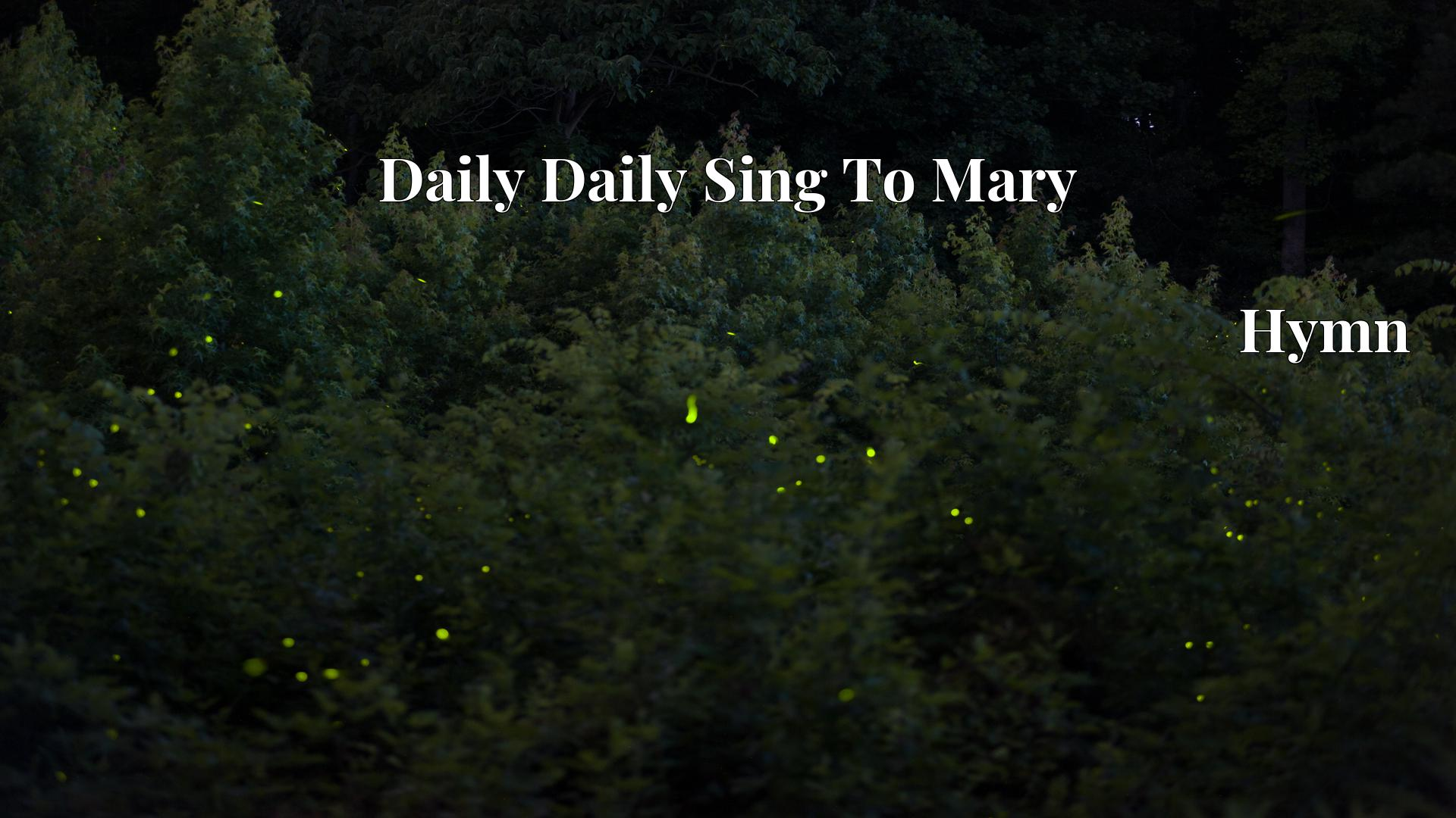 Daily Daily Sing To Mary - Hymn