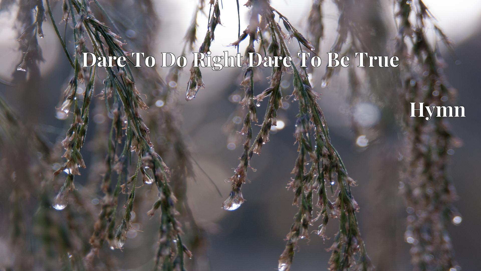 Dare To Do Right Dare To Be True - Hymn