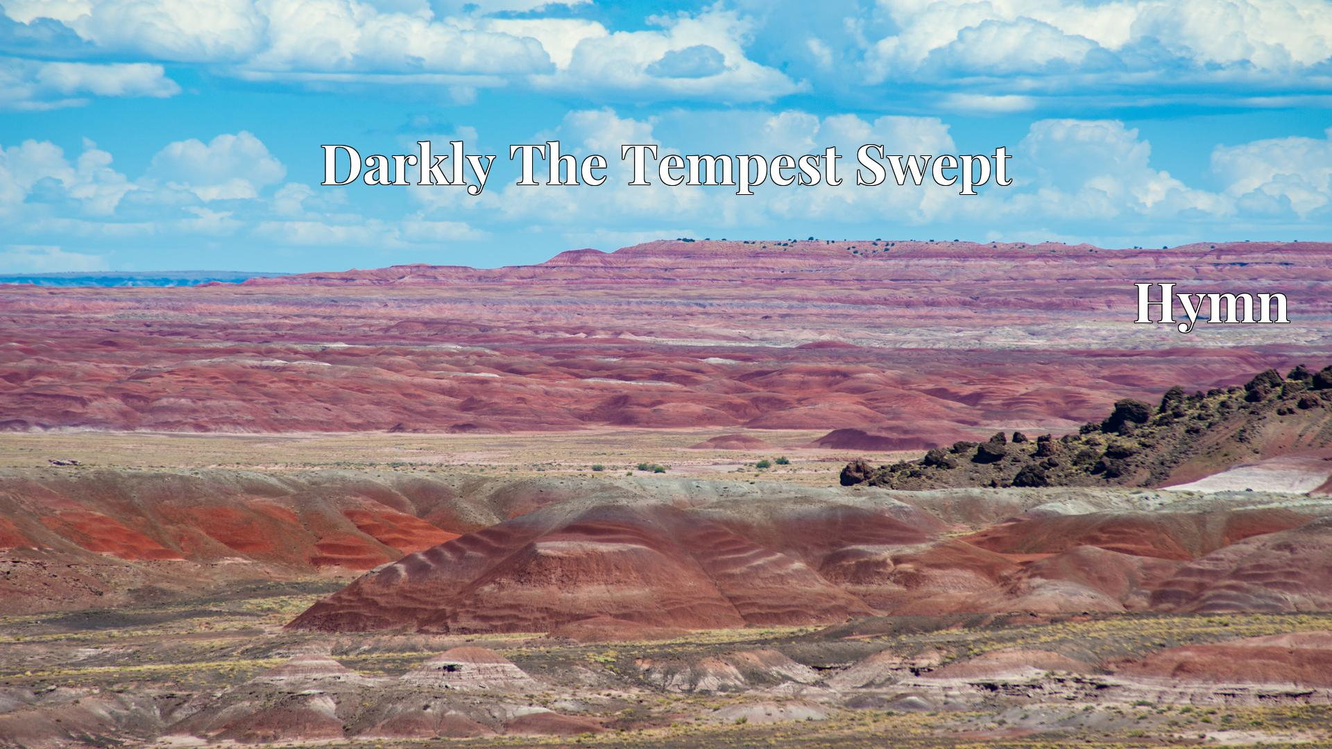 Darkly The Tempest Swept - Hymn