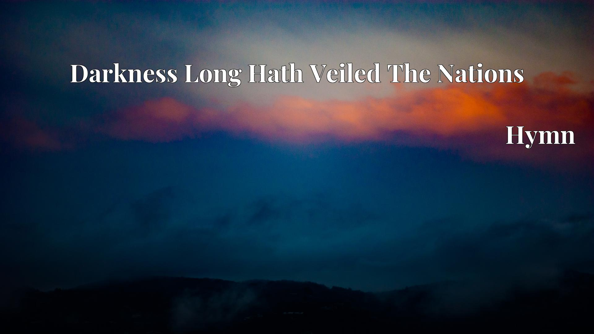 Darkness Long Hath Veiled The Nations - Hymn