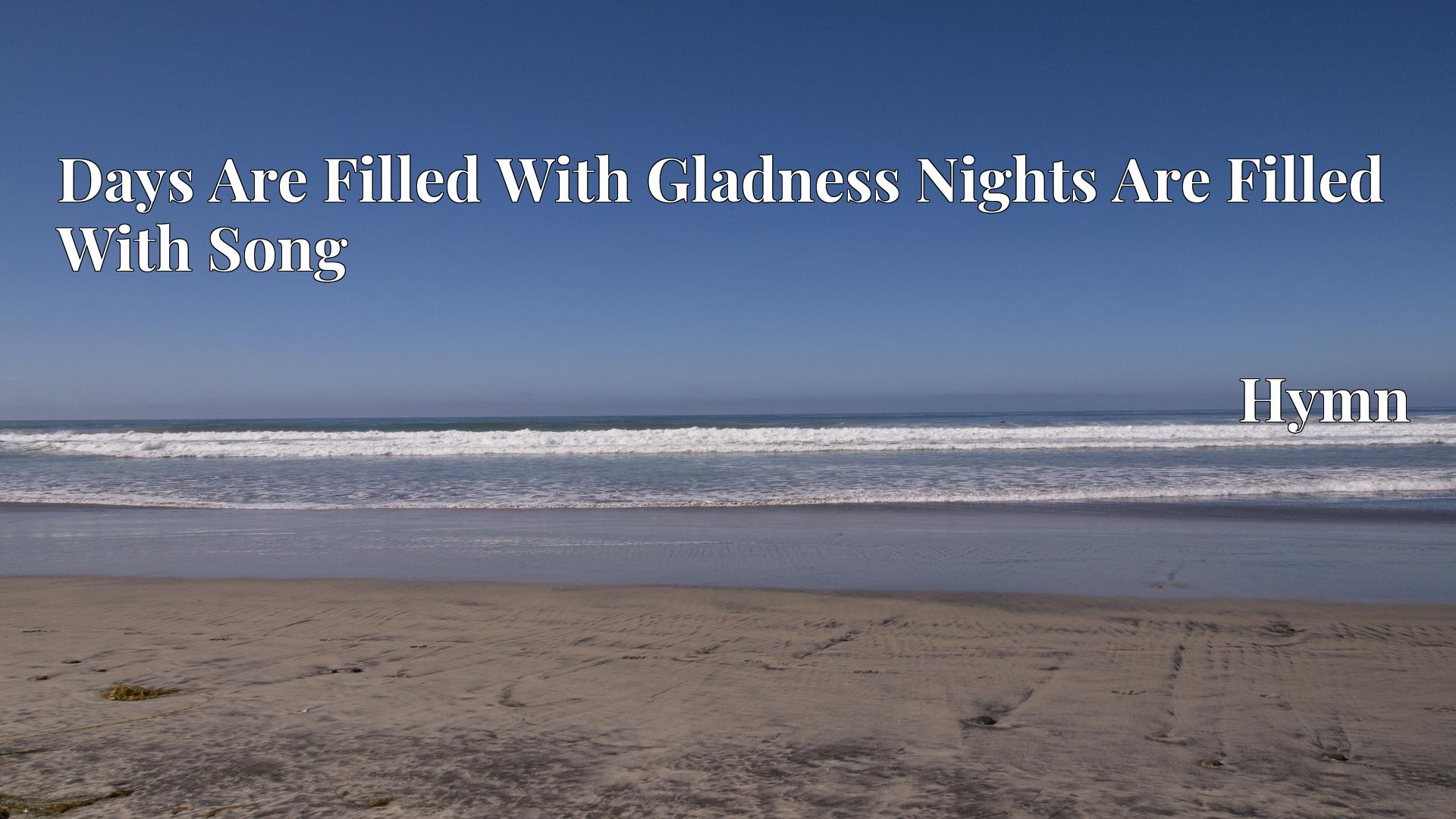 Days Are Filled With Gladness Nights Are Filled With Song - Hymn