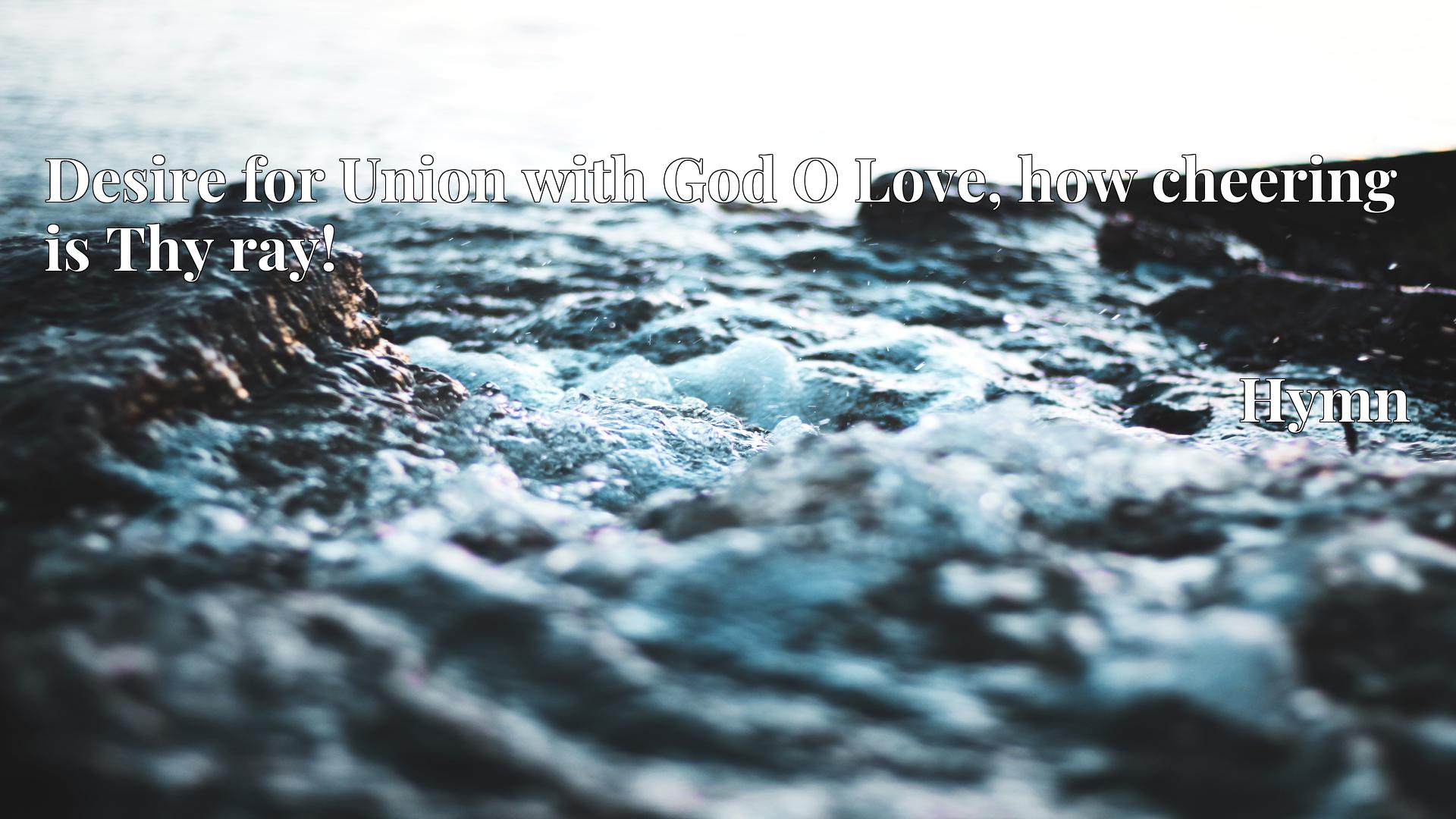 Desire for Union with God O Love, how cheering is Thy ray! - Hymn
