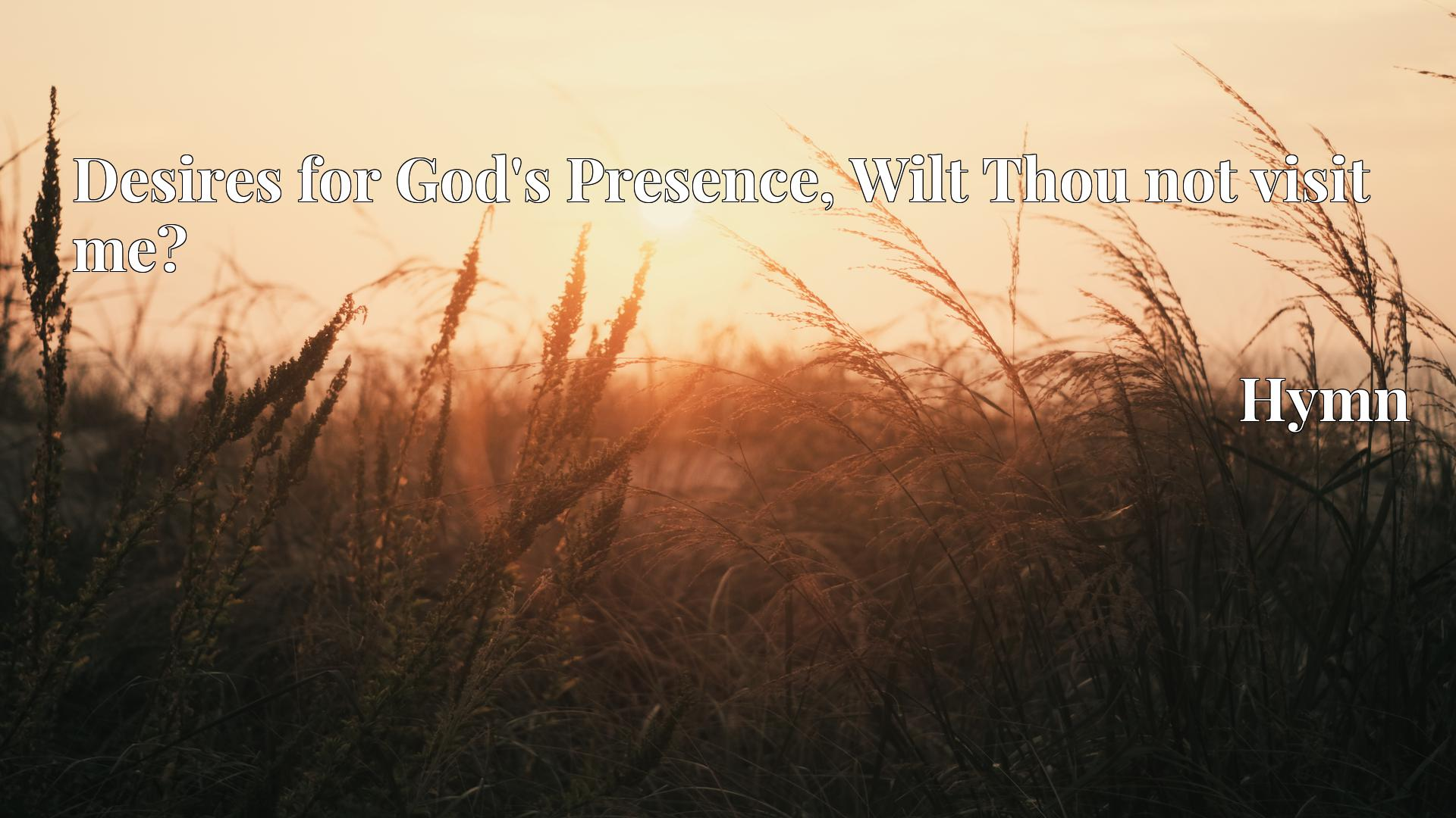 Desires for God's Presence, Wilt Thou not visit me? - Hymn