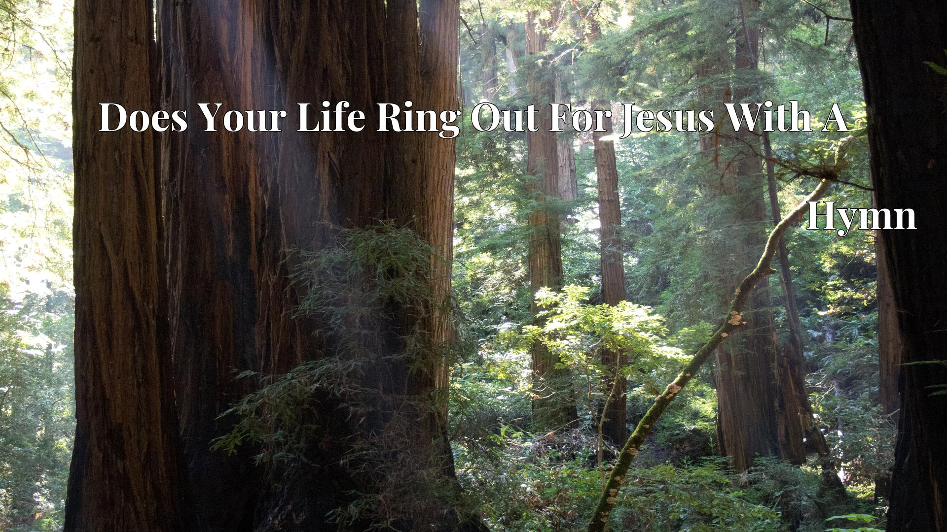 Does Your Life Ring Out For Jesus With A - Hymn