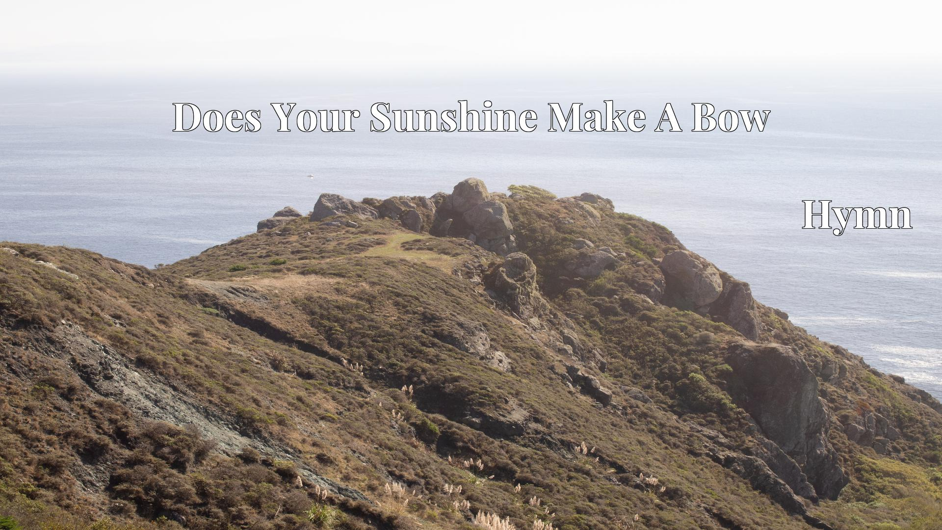 Does Your Sunshine Make A Bow - Hymn