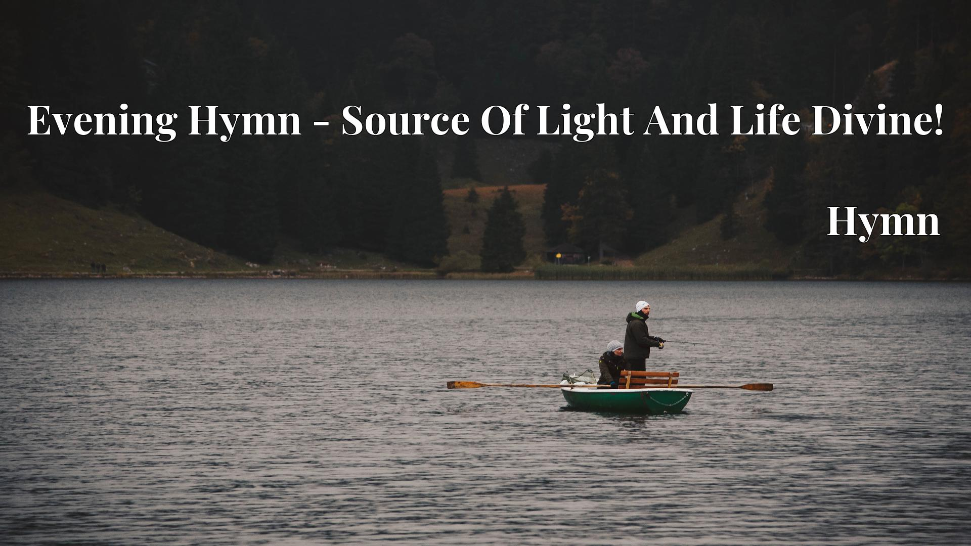Evening Hymn - Source Of Light And Life Divine! - Hymn
