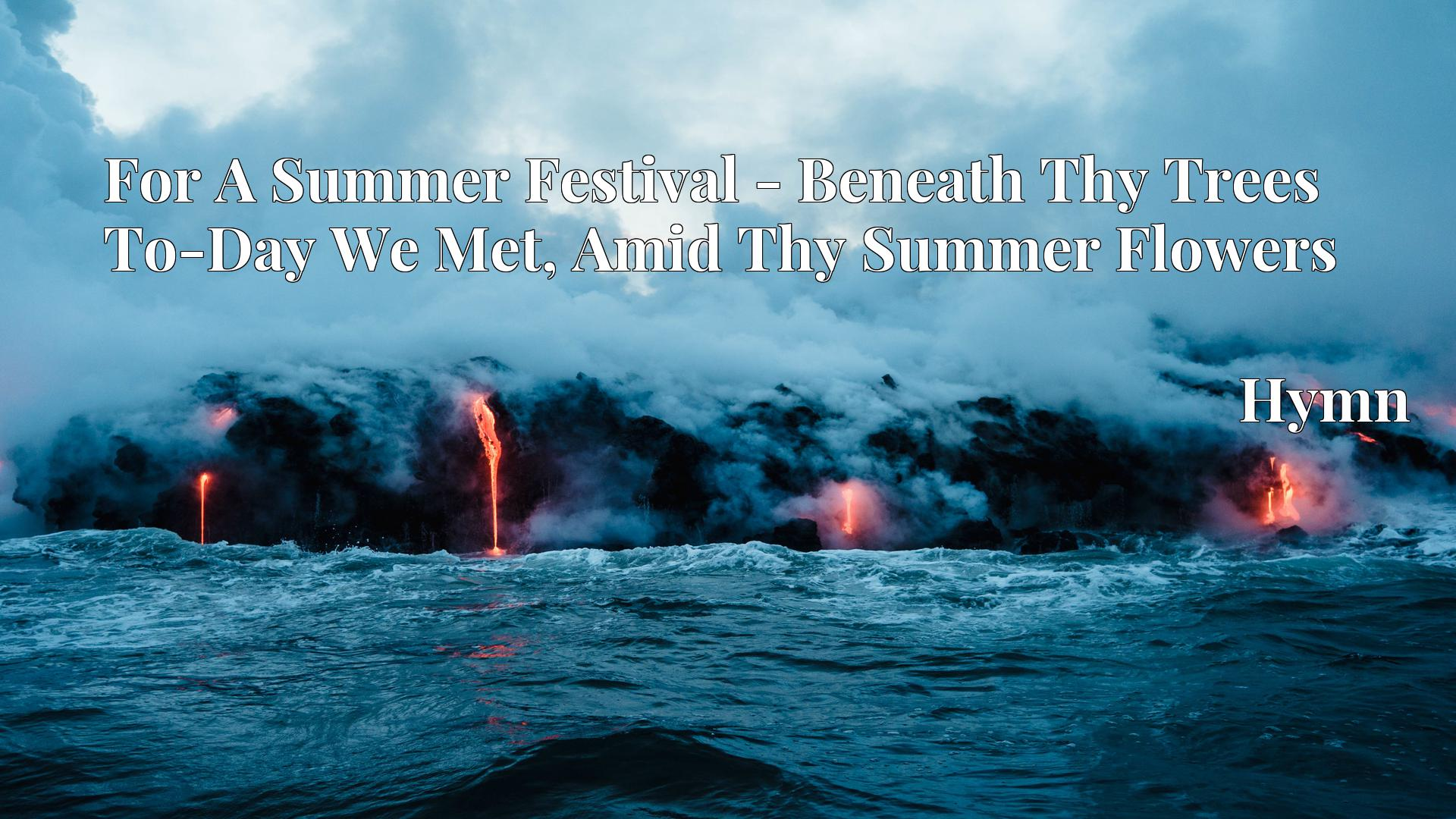 For A Summer Festival - Beneath Thy Trees To-Day We Met, Amid Thy Summer Flowers - Hymn