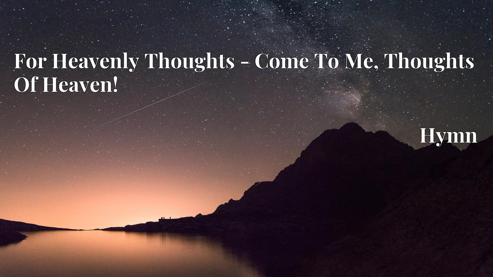 For Heavenly Thoughts - Come To Me, Thoughts Of Heaven! - Hymn