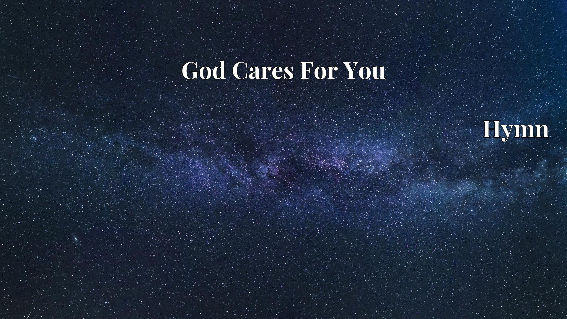 God Cares For You - Hymn