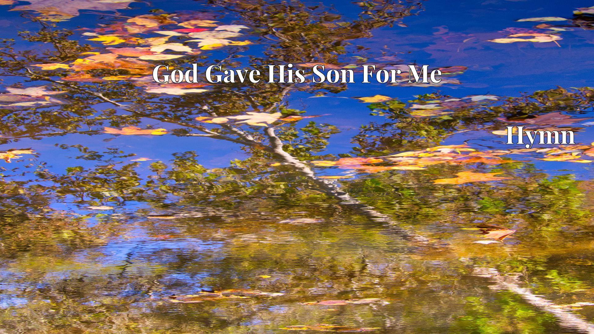 God Gave His Son For Me - Hymn