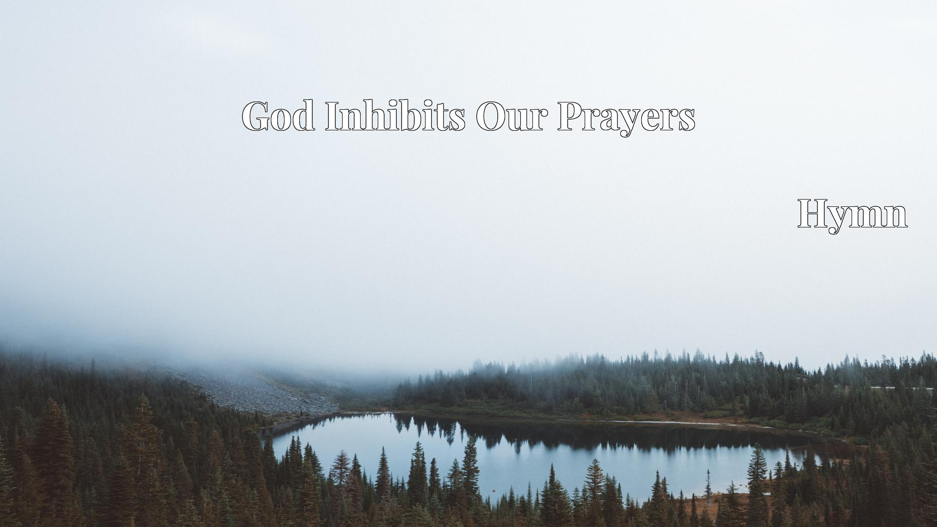 God Inhibits Our Prayers - Hymn