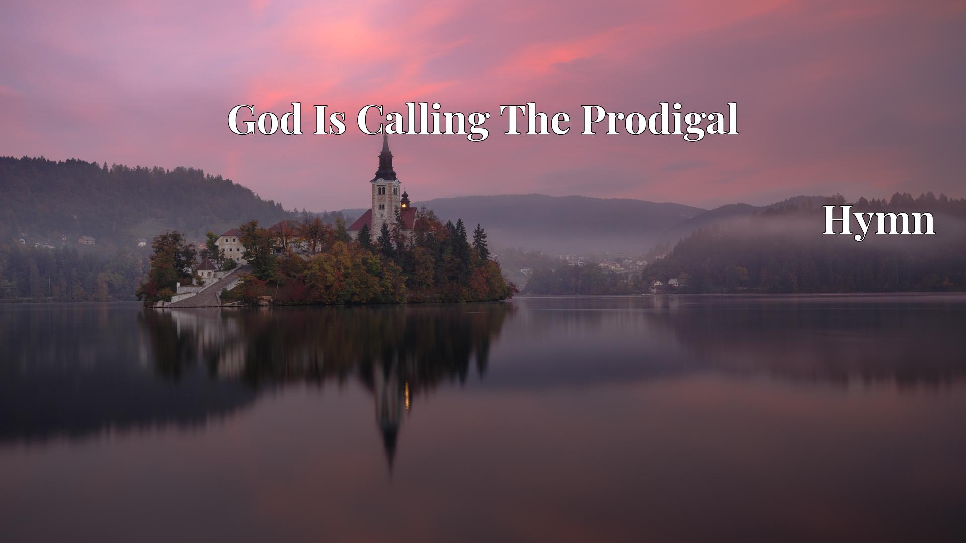 God Is Calling The Prodigal - Hymn