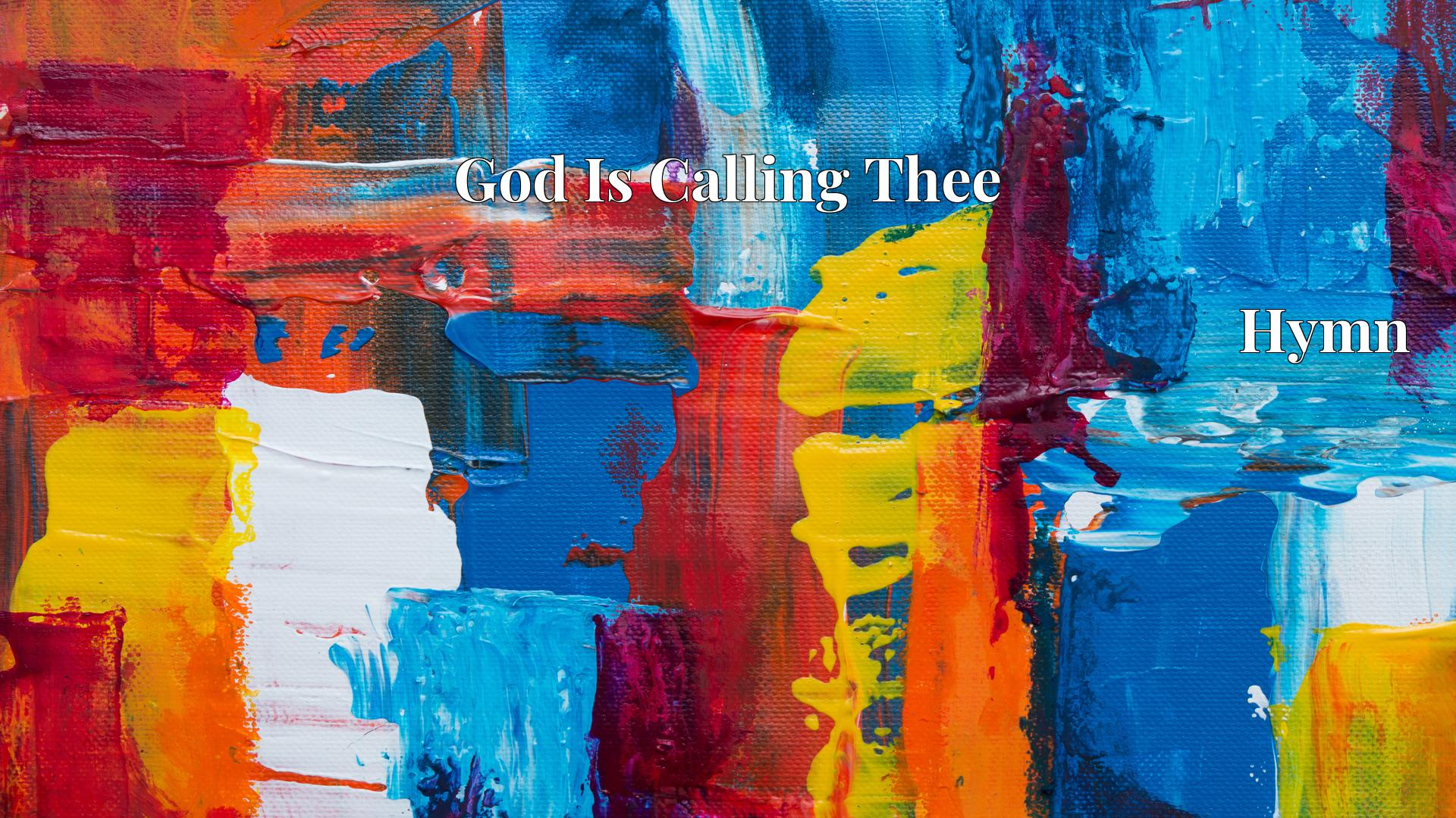 God Is Calling Thee - Hymn