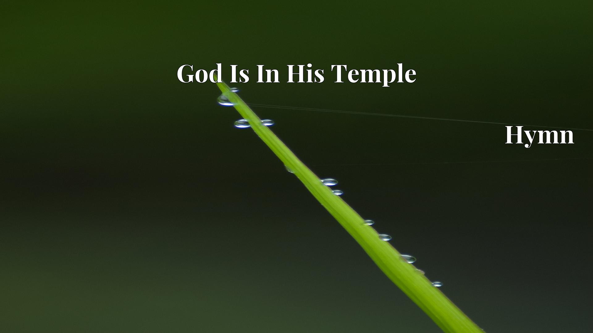 God Is In His Temple - Hymn