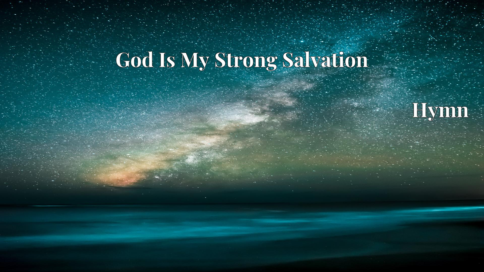 God Is My Strong Salvation - Hymn