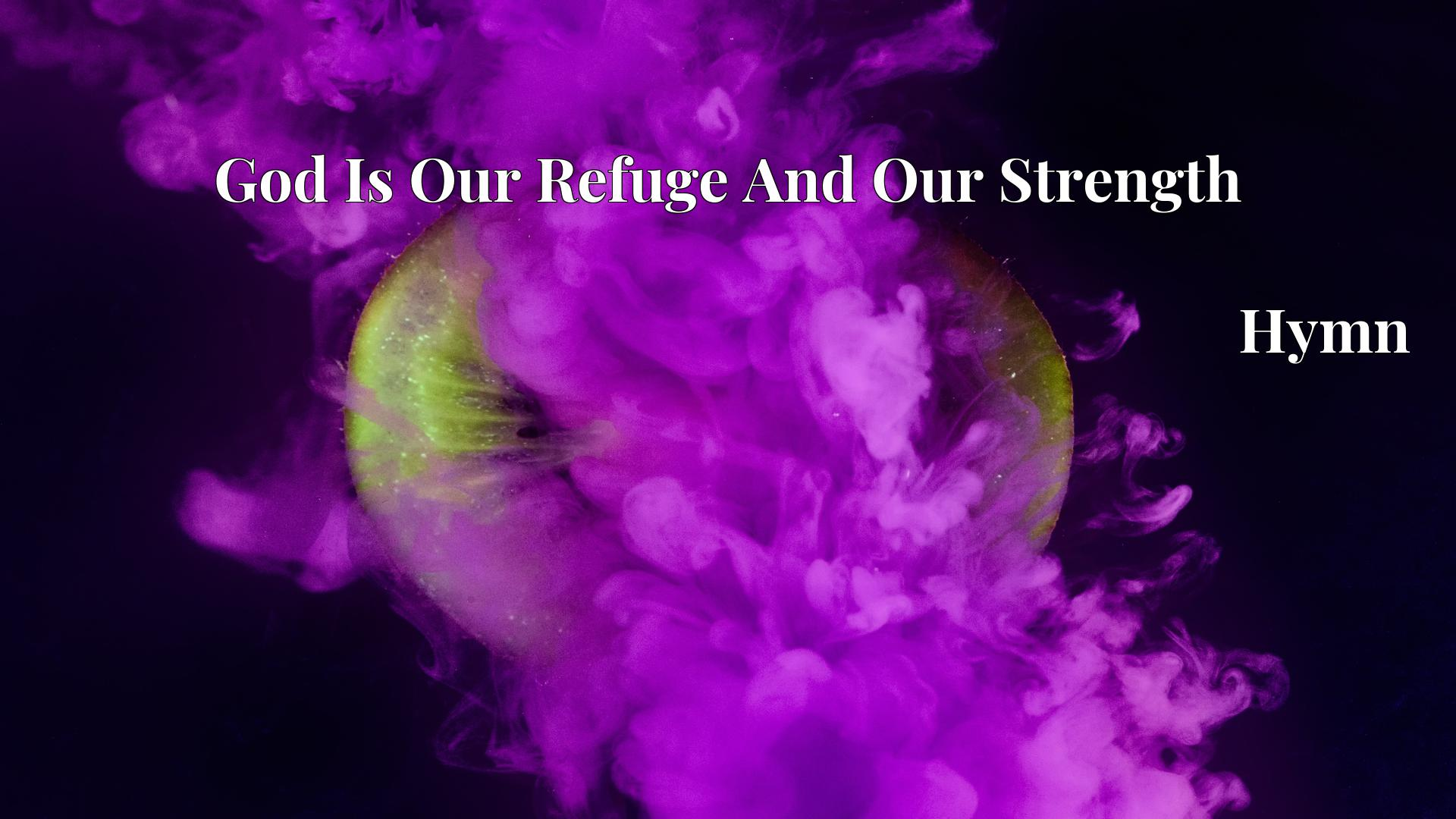 God Is Our Refuge And Our Strength - Hymn
