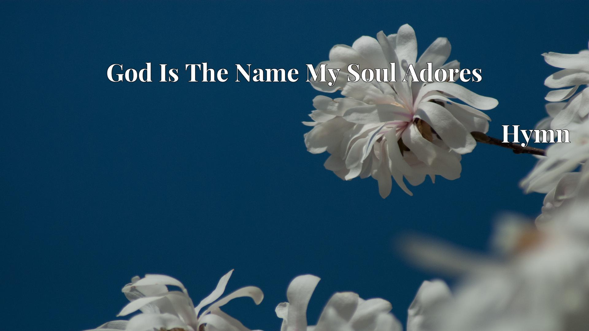 God Is The Name My Soul Adores - Hymn