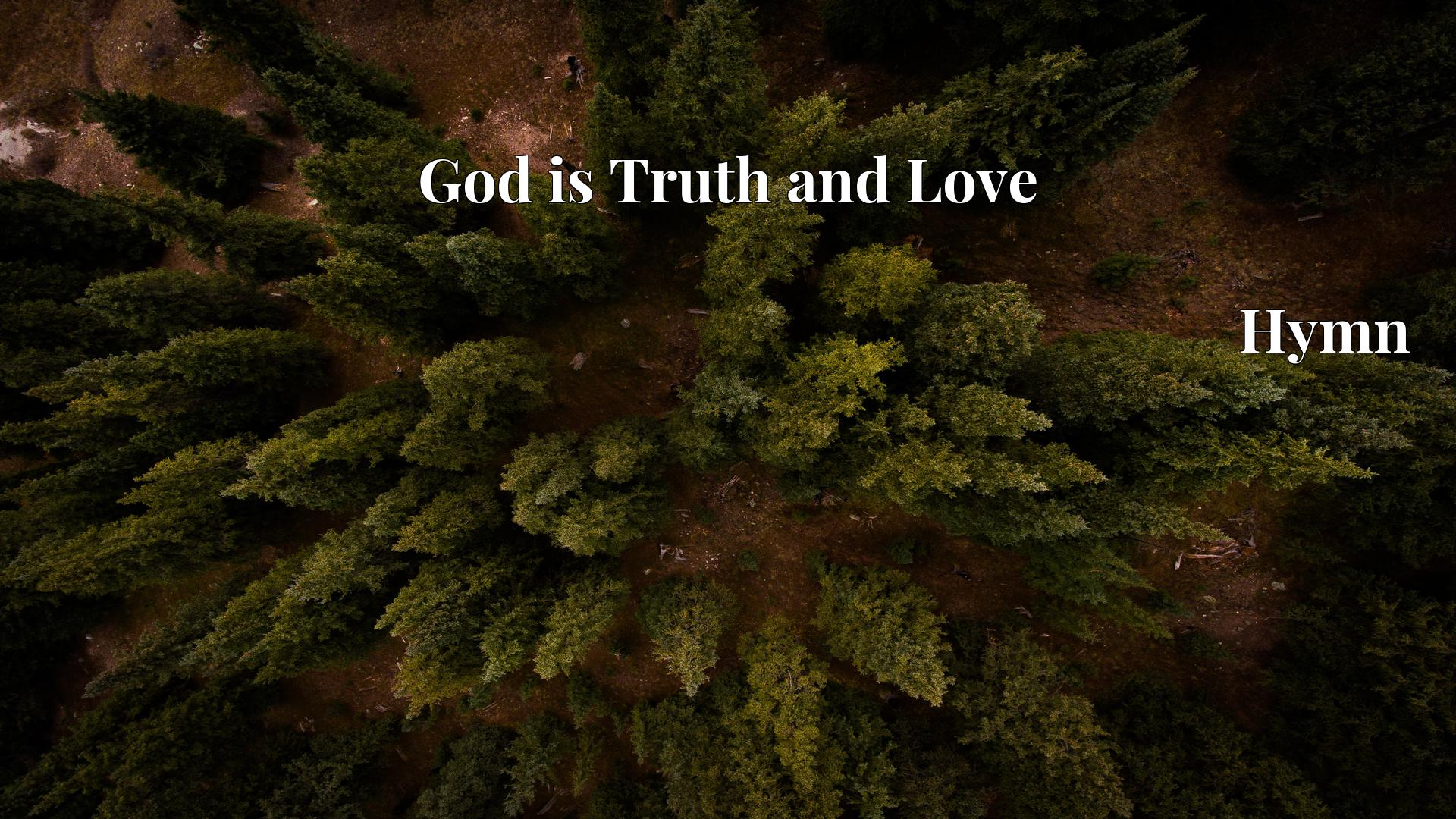 God is Truth and Love Hymn