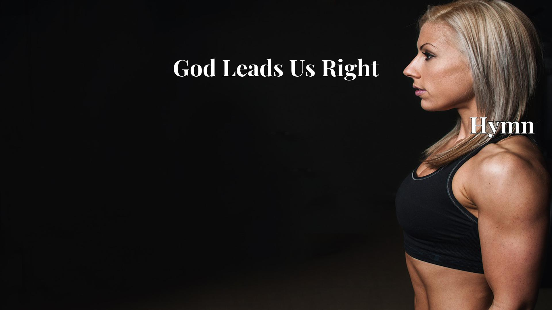 God Leads Us Right - Hymn