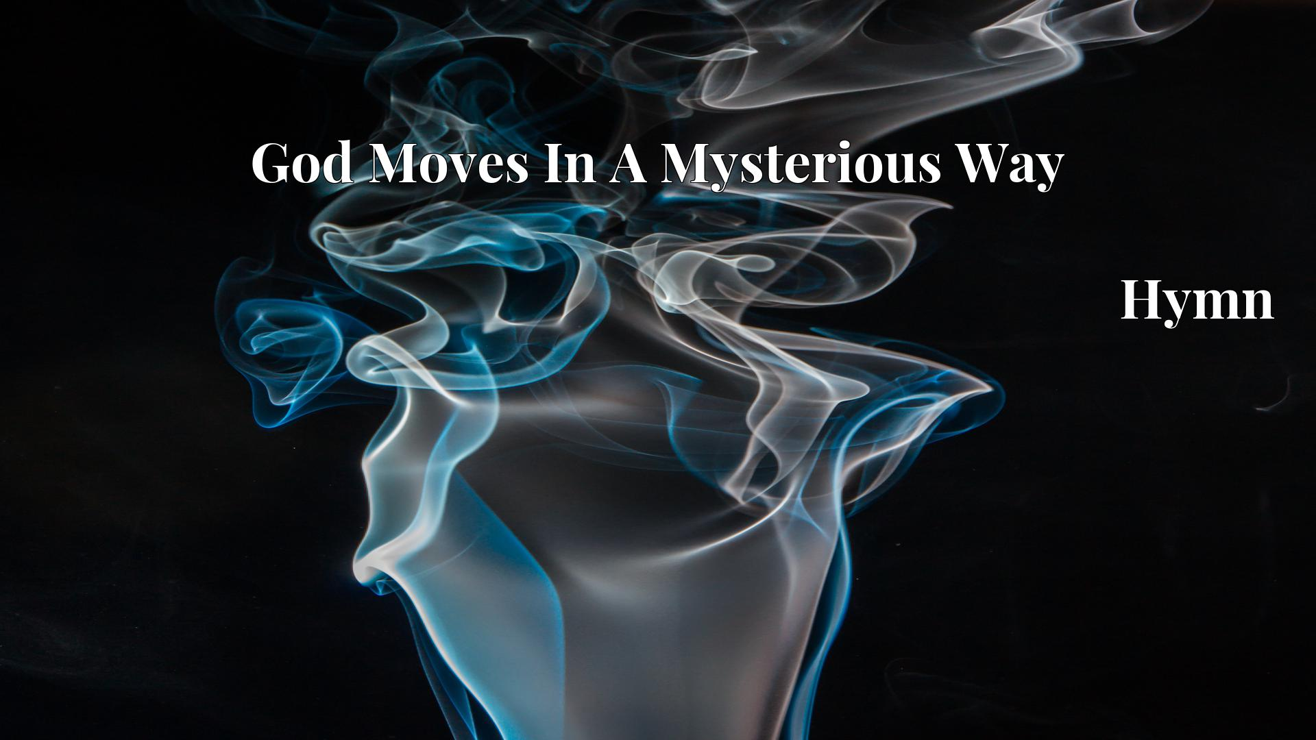 God Moves In A Mysterious Way Hymn Lyric