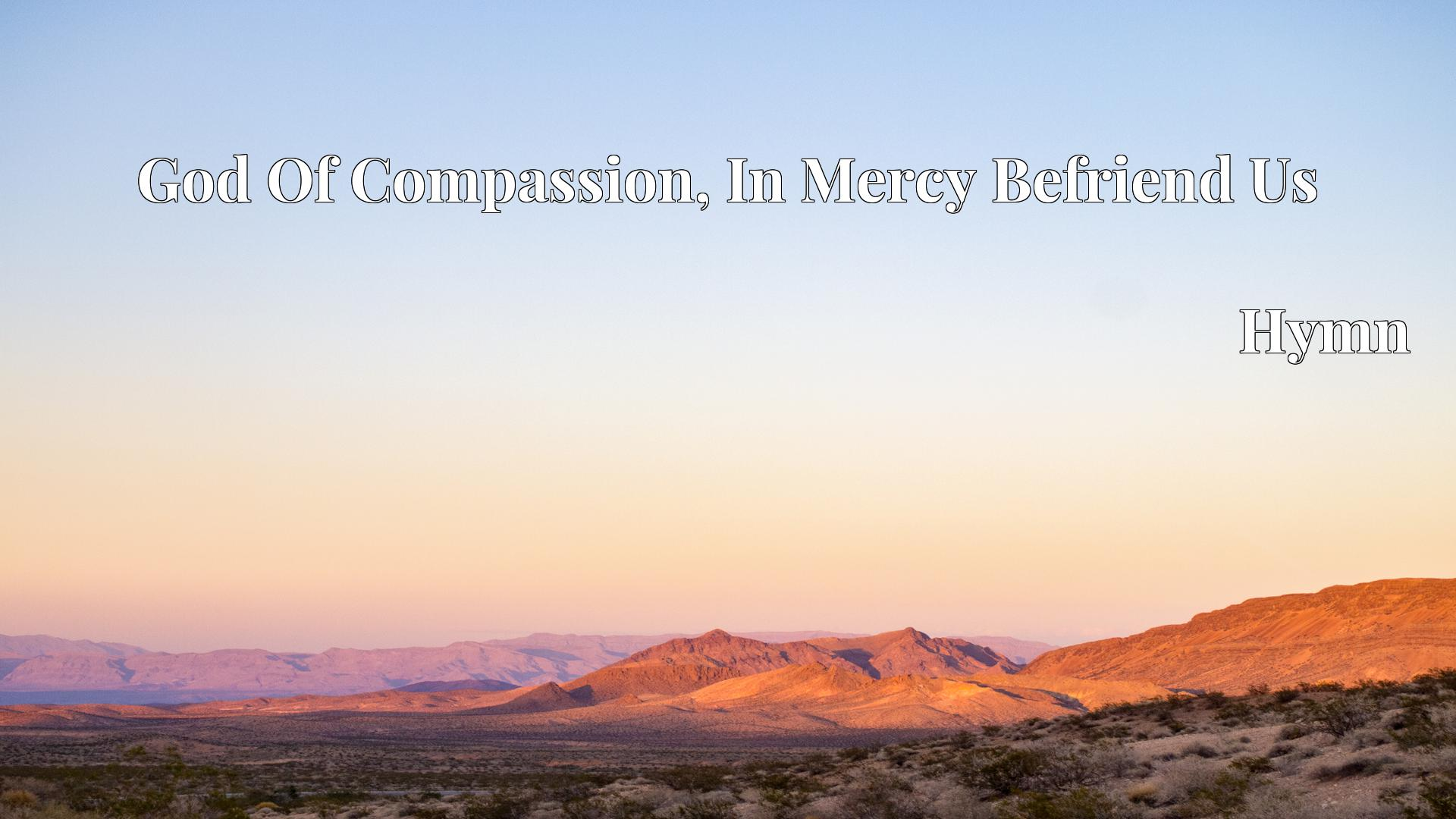 God Of Compassion, In Mercy Befriend Us - Hymn