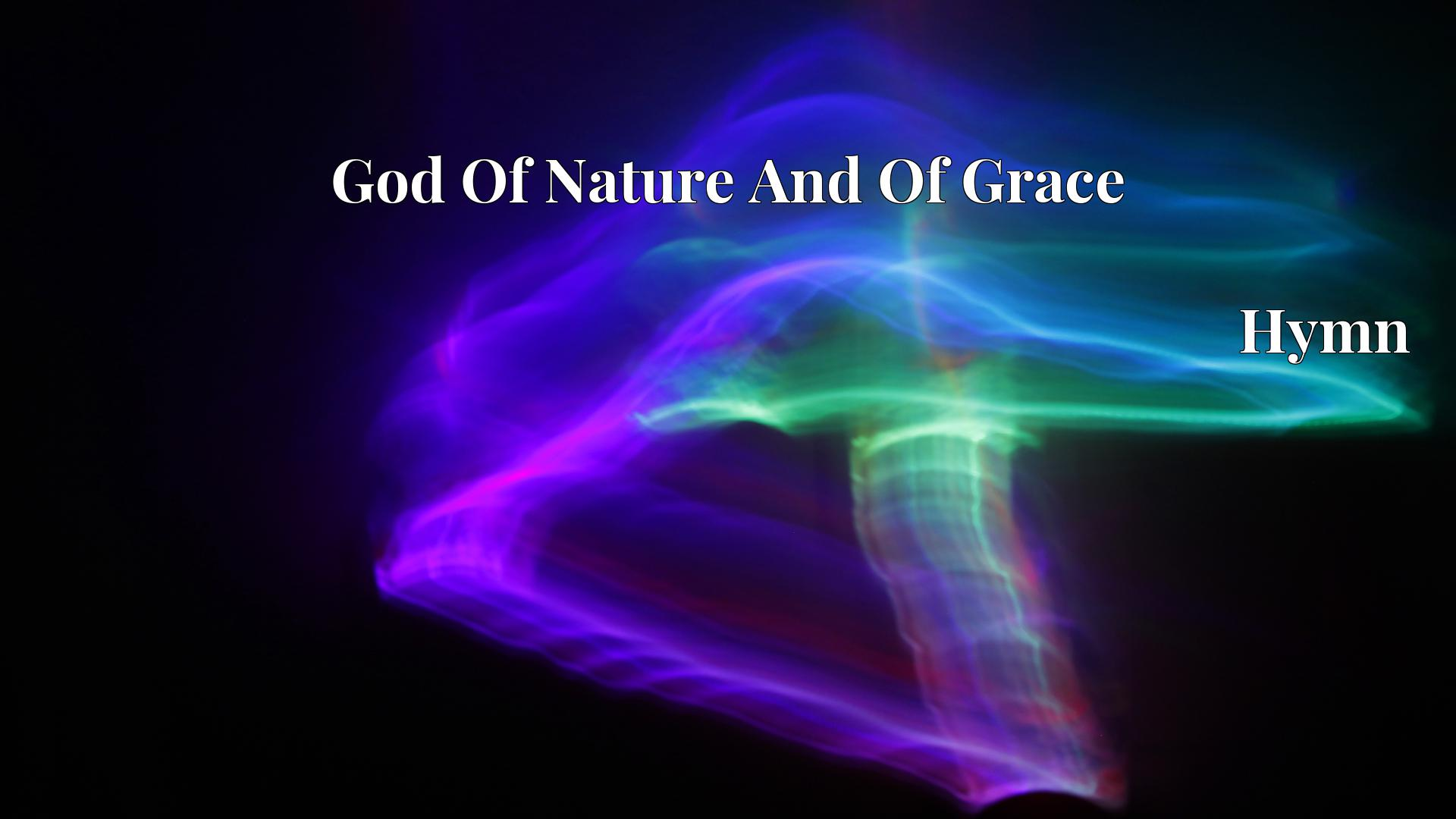 God Of Nature And Of Grace - Hymn