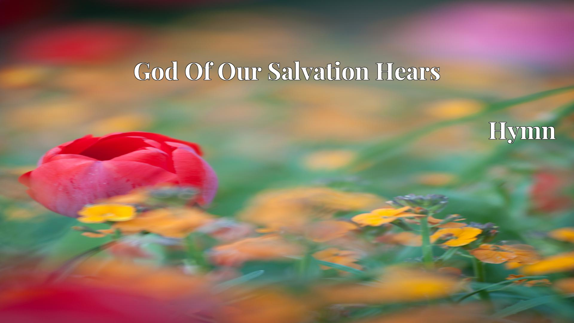God Of Our Salvation Hears - Hymn