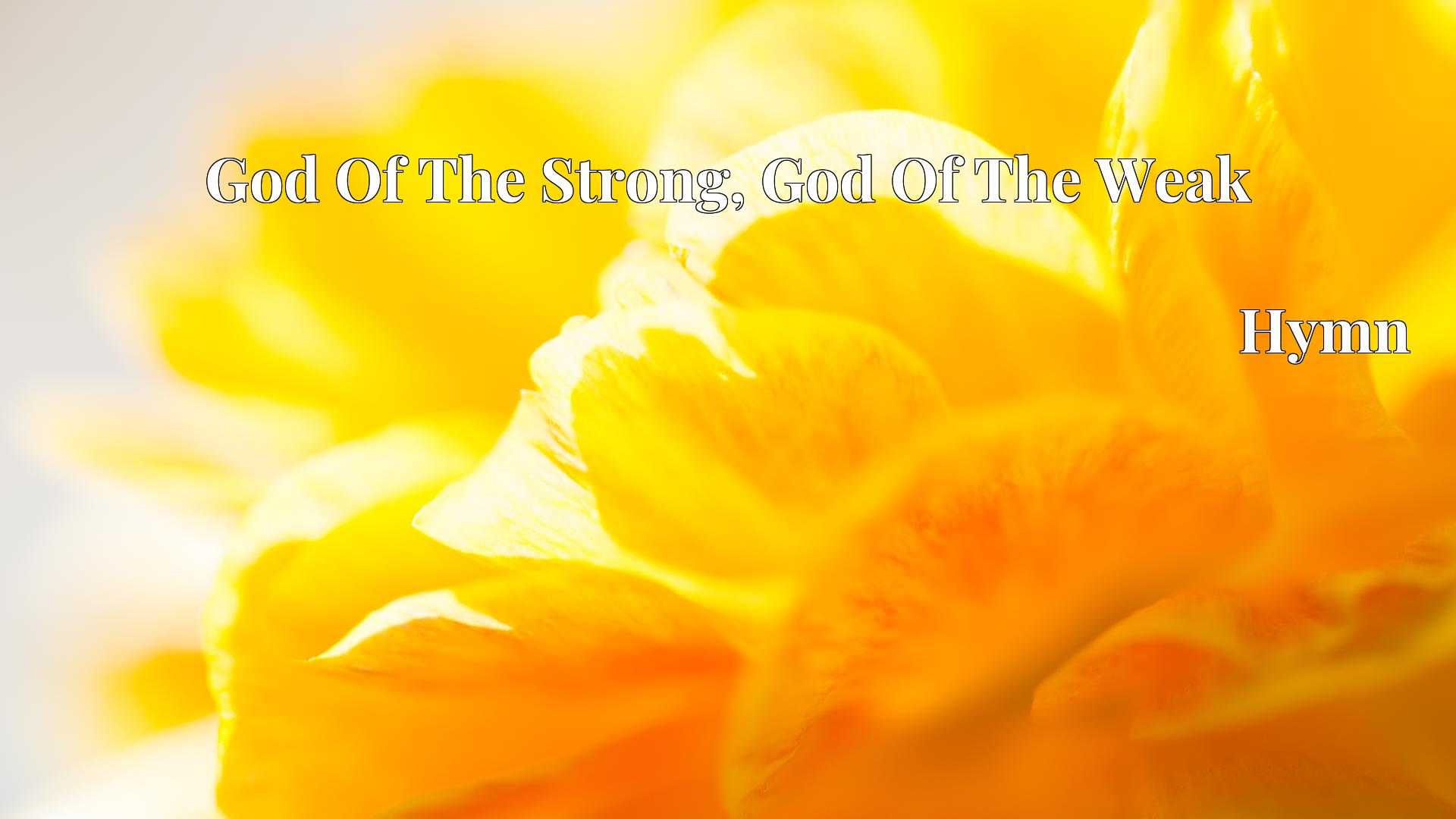 God Of The Strong, God Of The Weak - Hymn