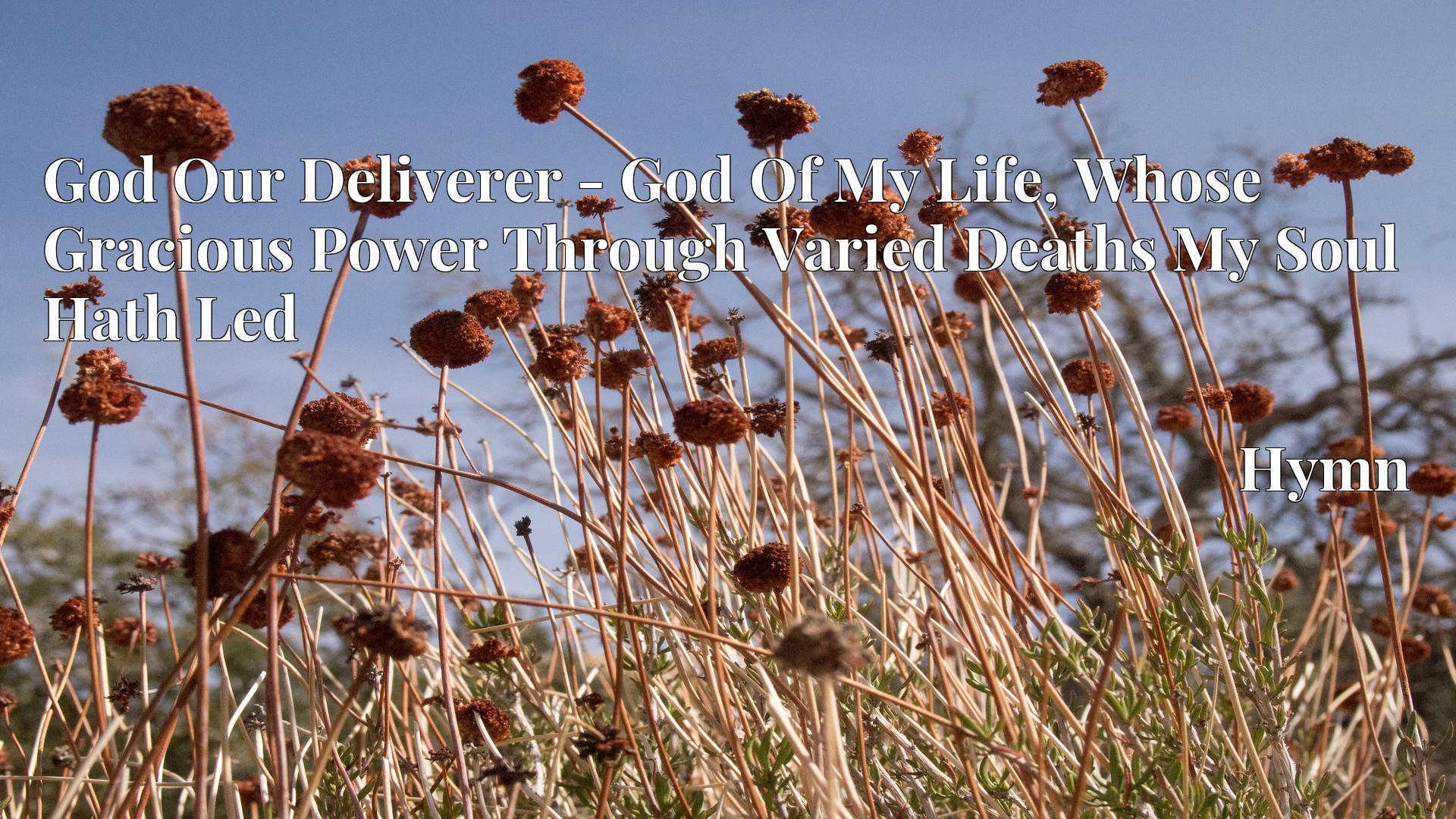 God Our Deliverer - God Of My Life, Whose Gracious Power Through Varied Deaths My Soul Hath Led Hymn