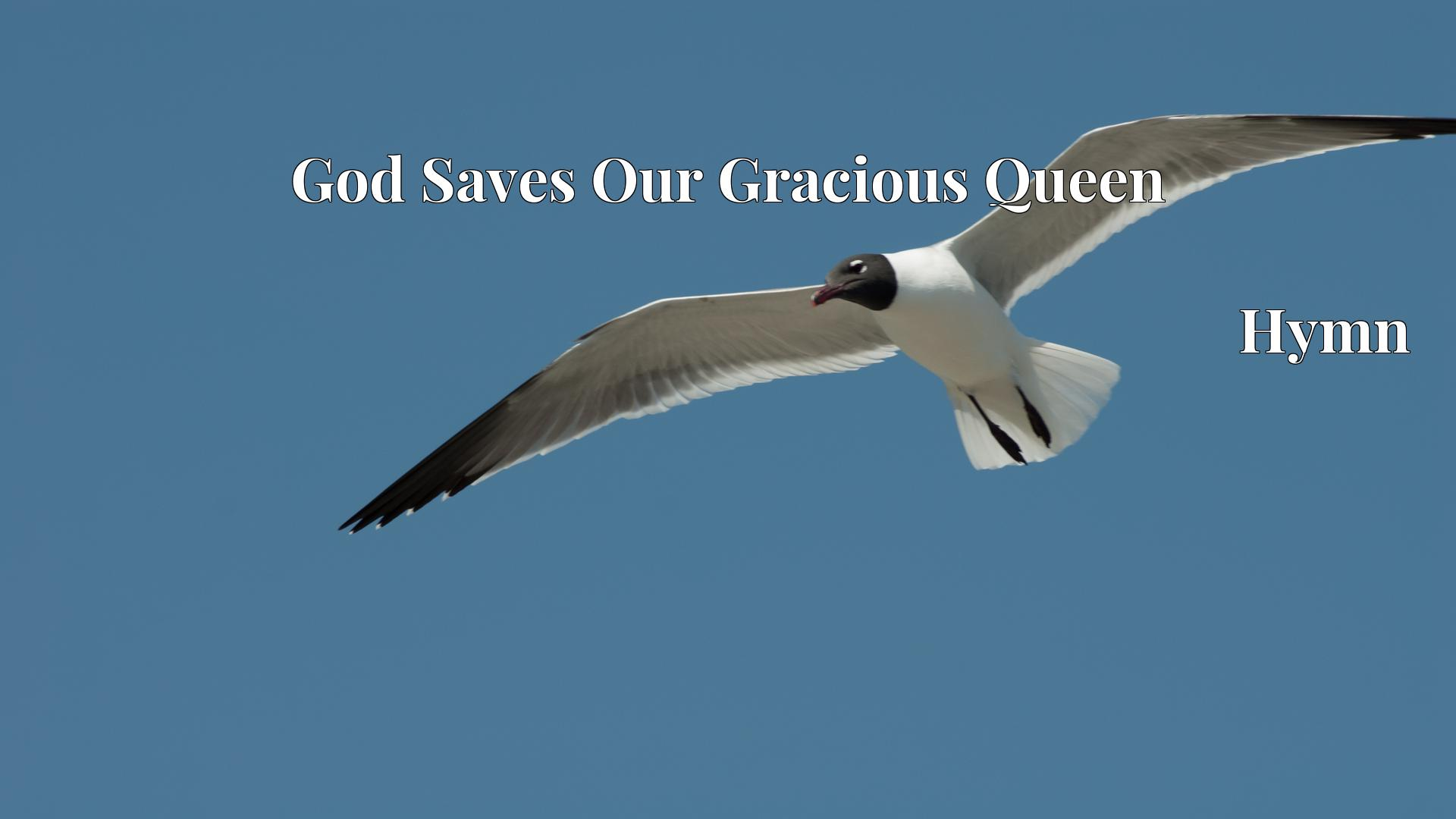 God Saves Our Gracious Queen - Hymn